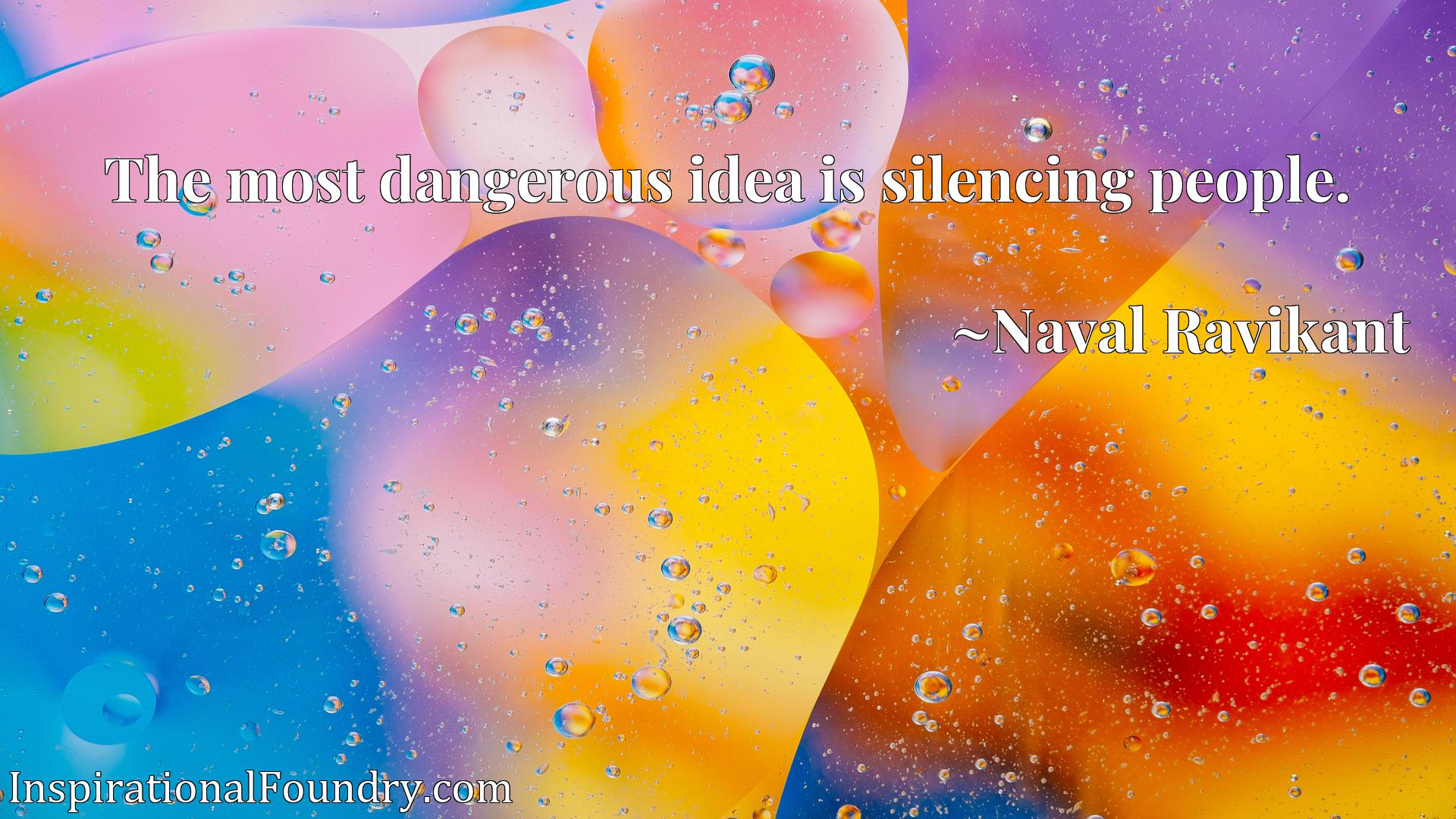Quote Picture :The most dangerous idea is silencing people.