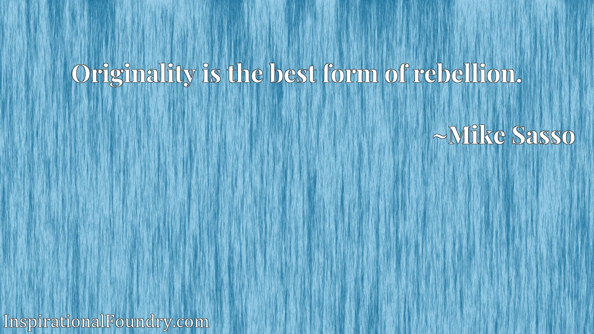 Quote Picture :Originality is the best form of rebellion.