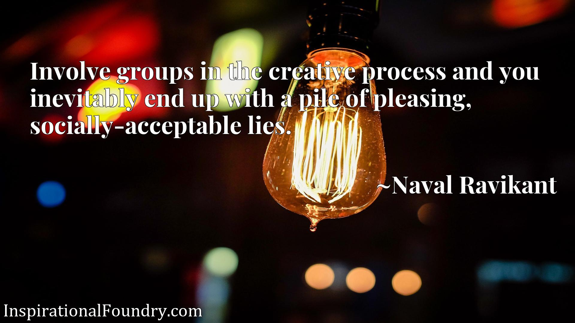 Involve groups in the creative process and you inevitably end up with a pile of pleasing, socially-acceptable lies.