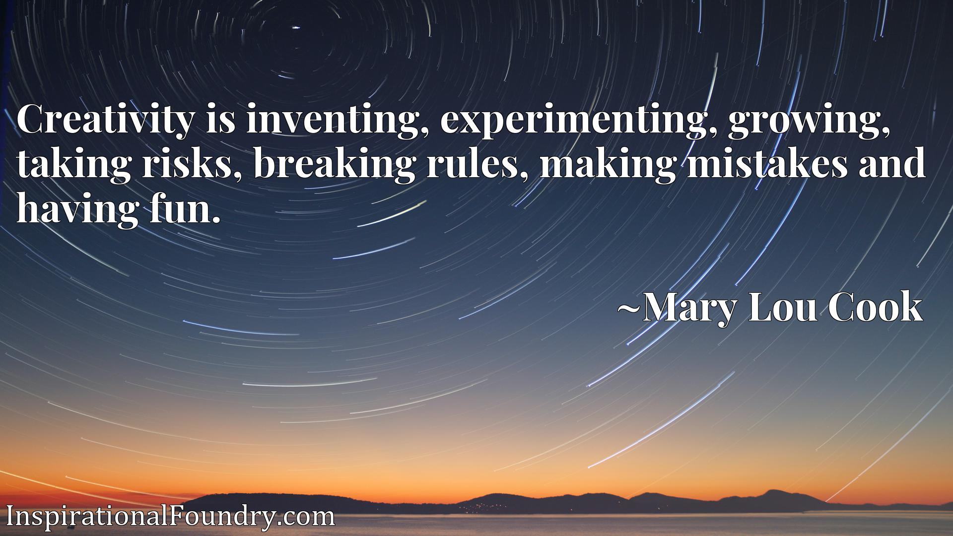 Creativity is inventing, experimenting, growing, taking risks, breaking rules, making mistakes and having fun.