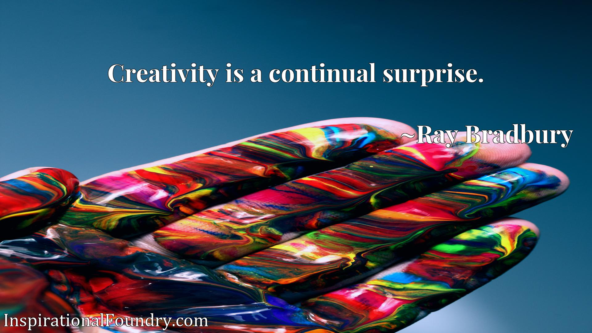 Quote Picture :Creativity is a continual surprise.
