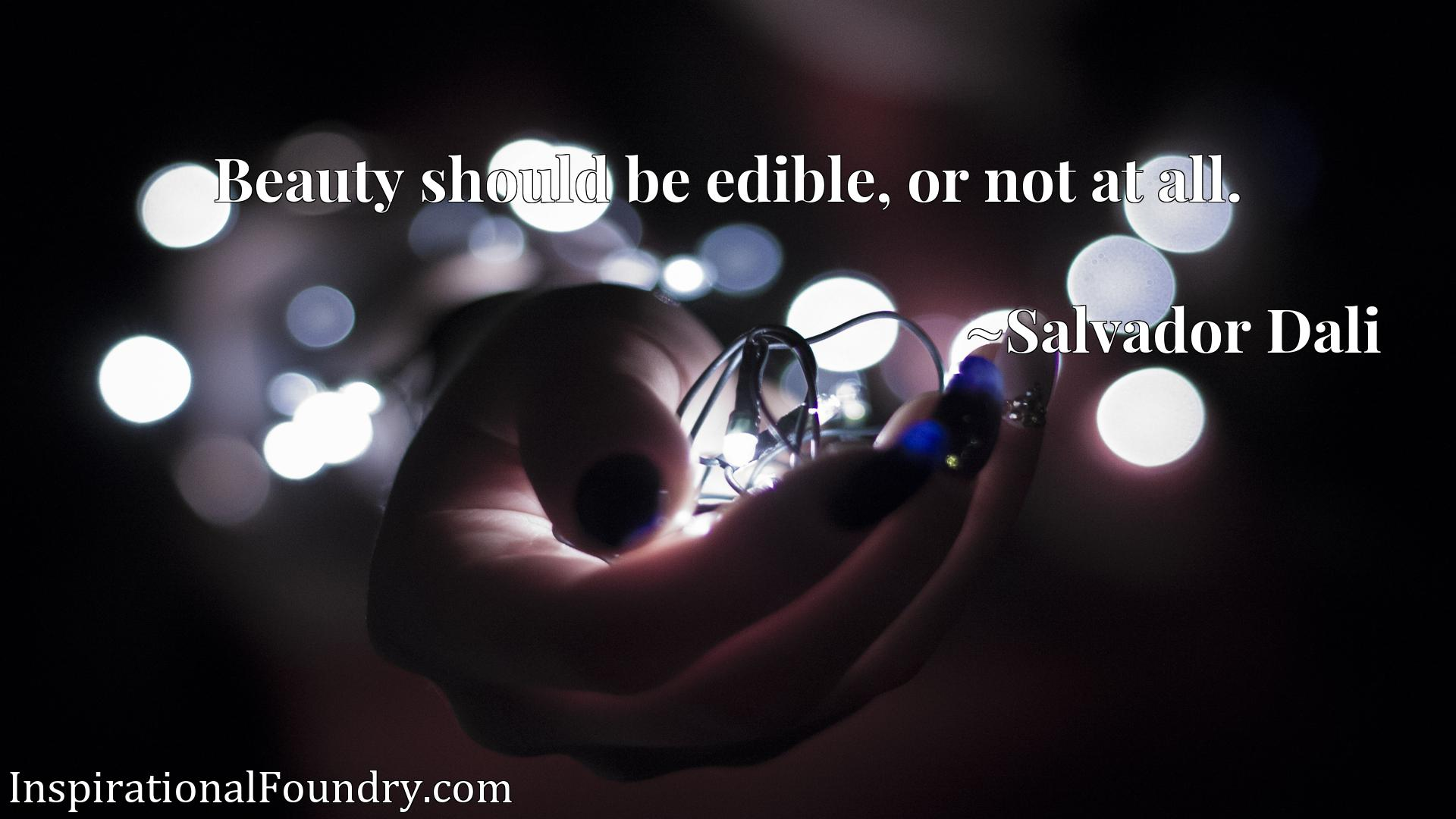Quote Picture :Beauty should be edible, or not at all.