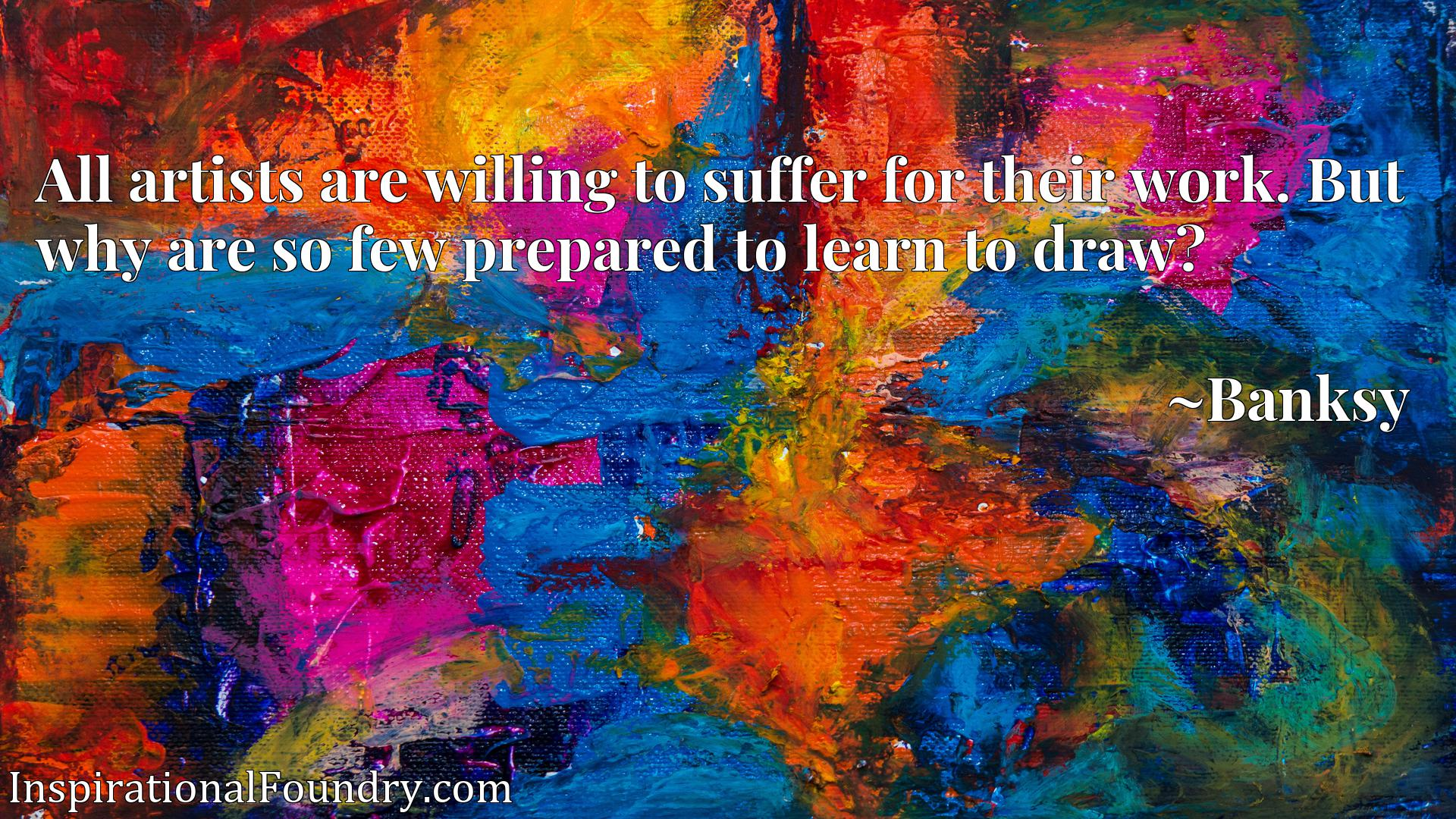 All artists are willing to suffer for their work. But why are so few prepared to learn to draw?