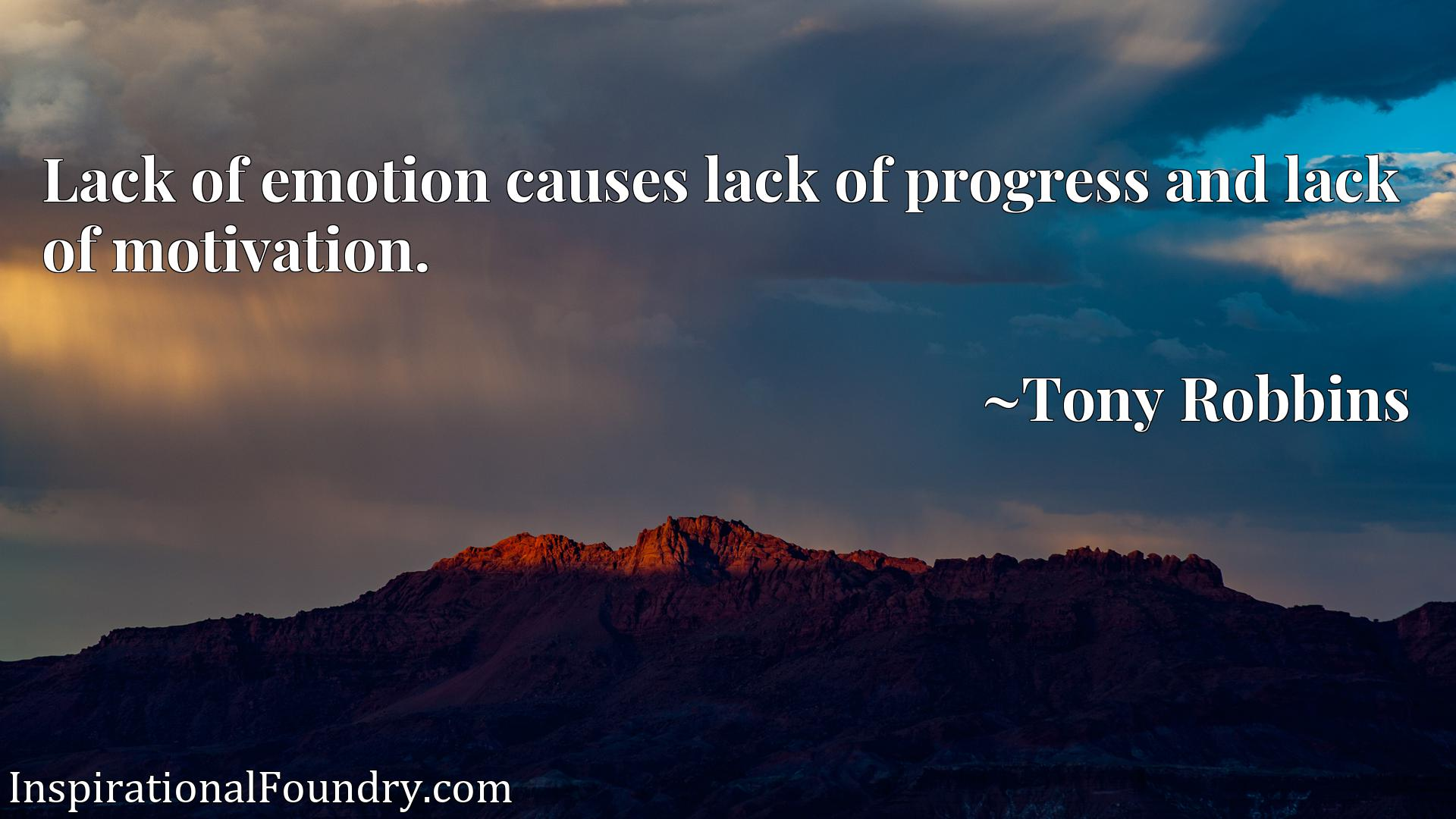 Lack of emotion causes lack of progress and lack of motivation.