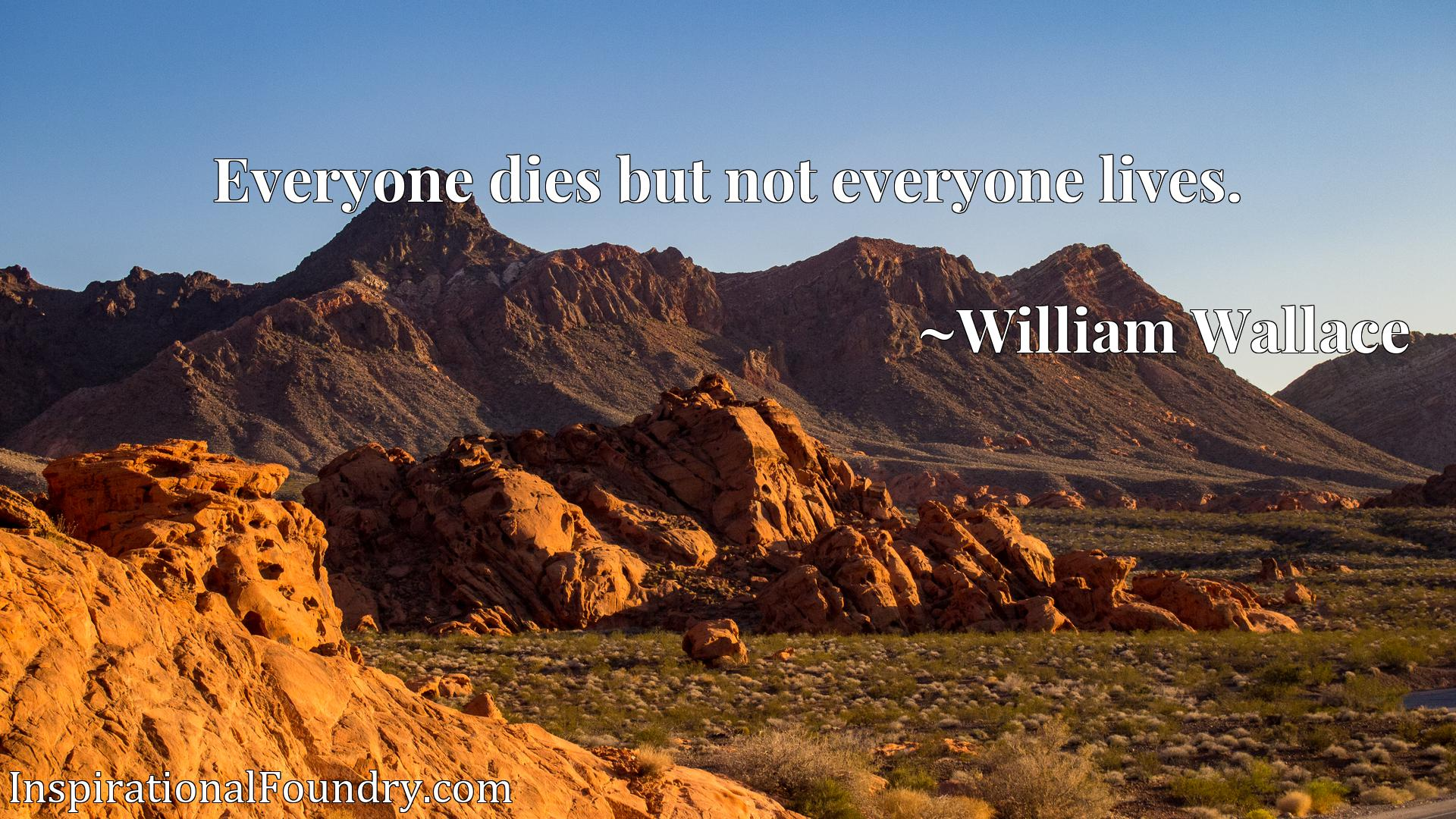 Everyone dies but not everyone lives.