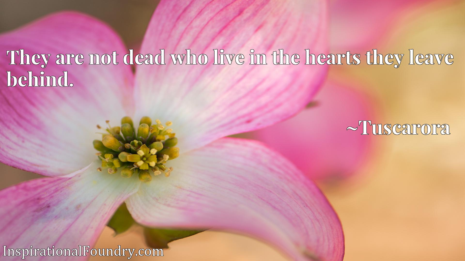 They are not dead who live in the hearts they leave behind.