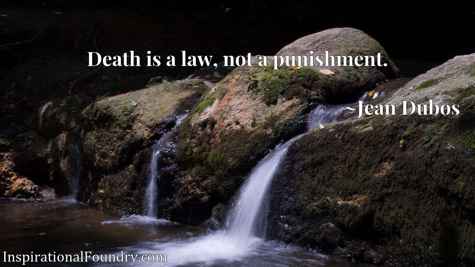Death is a law, not a punishment.