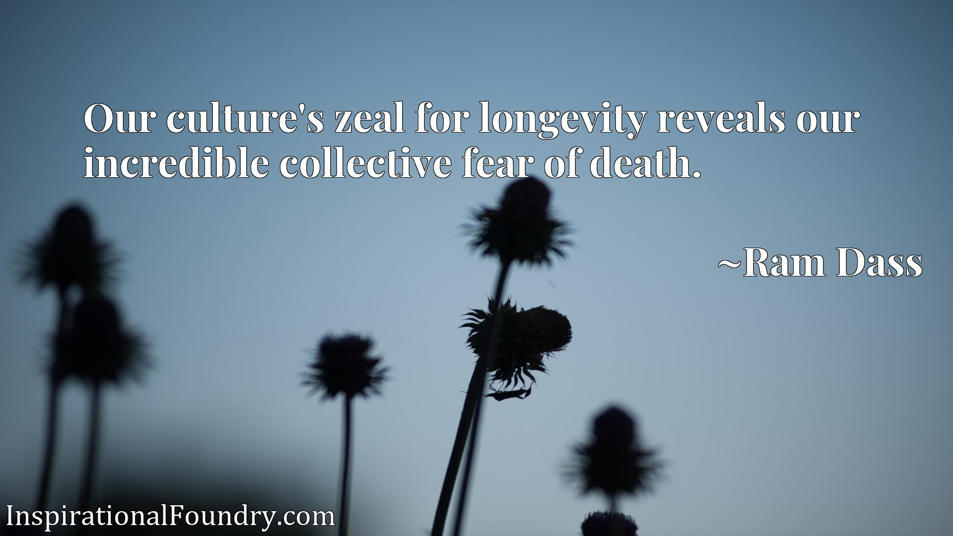 Our culture's zeal for longevity reveals our incredible collective fear of death.