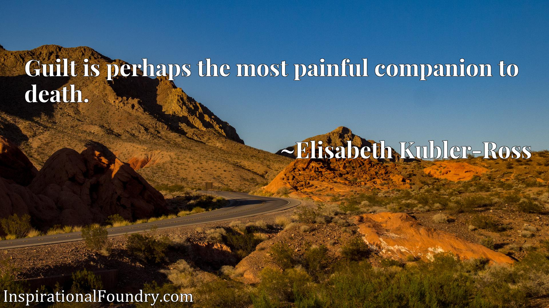 Quote Picture :Guilt is perhaps the most painful companion to death.