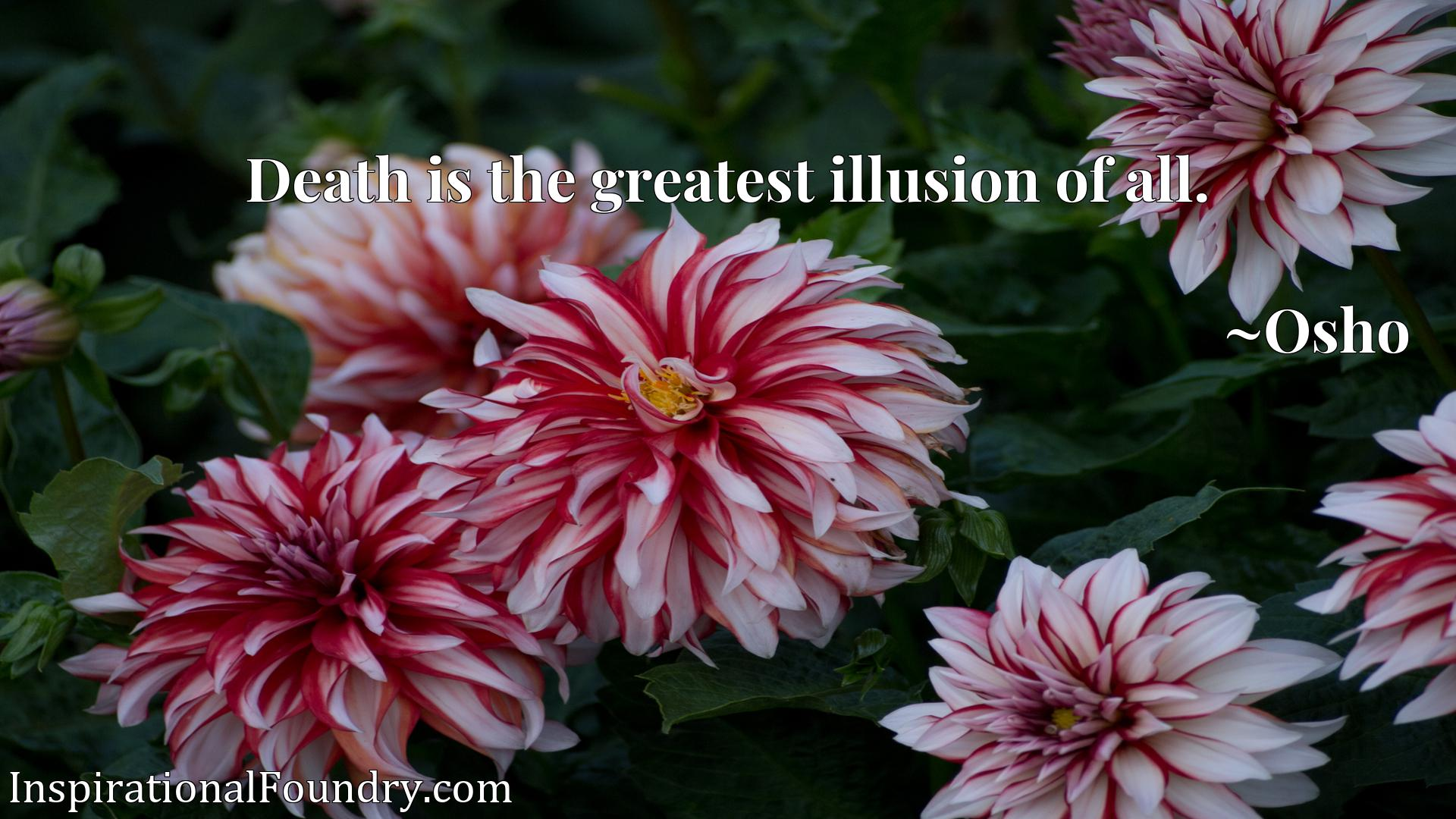 Quote Picture :Death is the greatest illusion of all.
