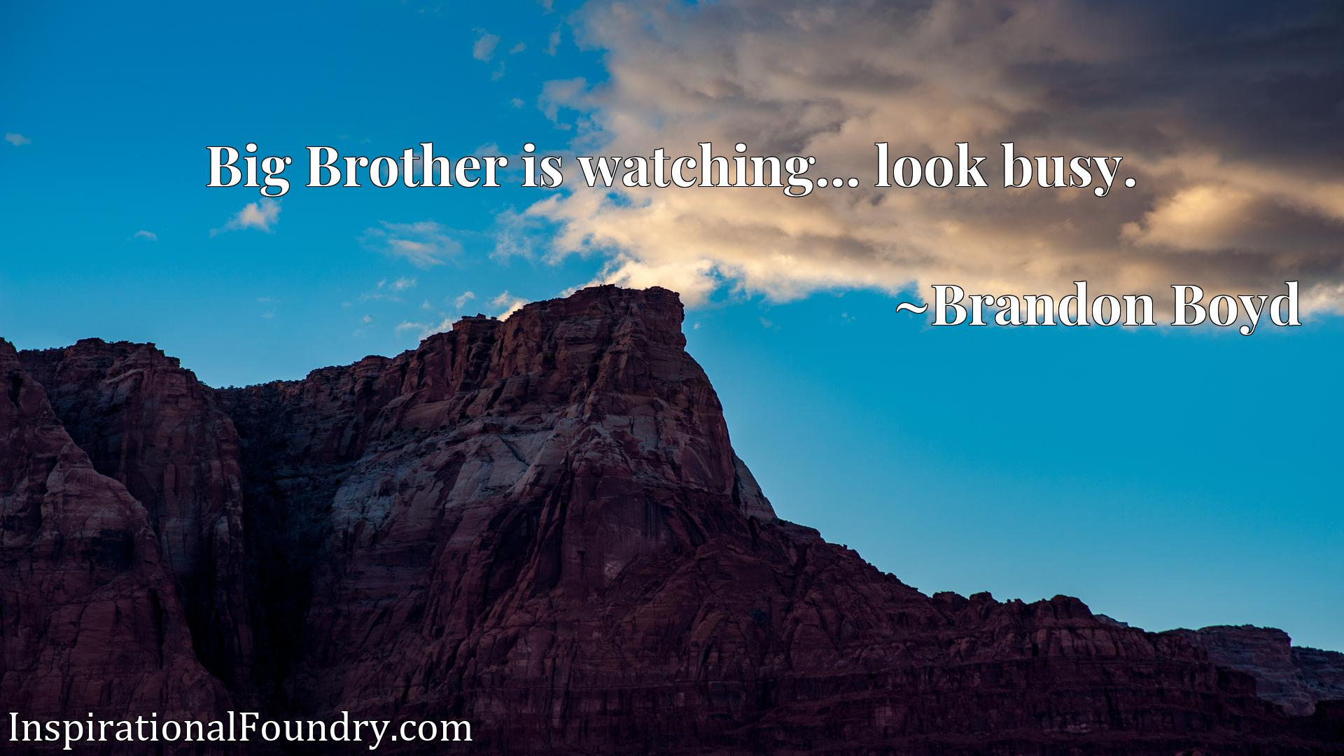 Big Brother is watching... look busy.