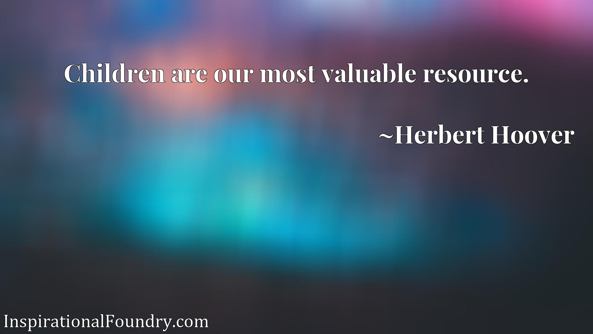 Children are our most valuable resource.