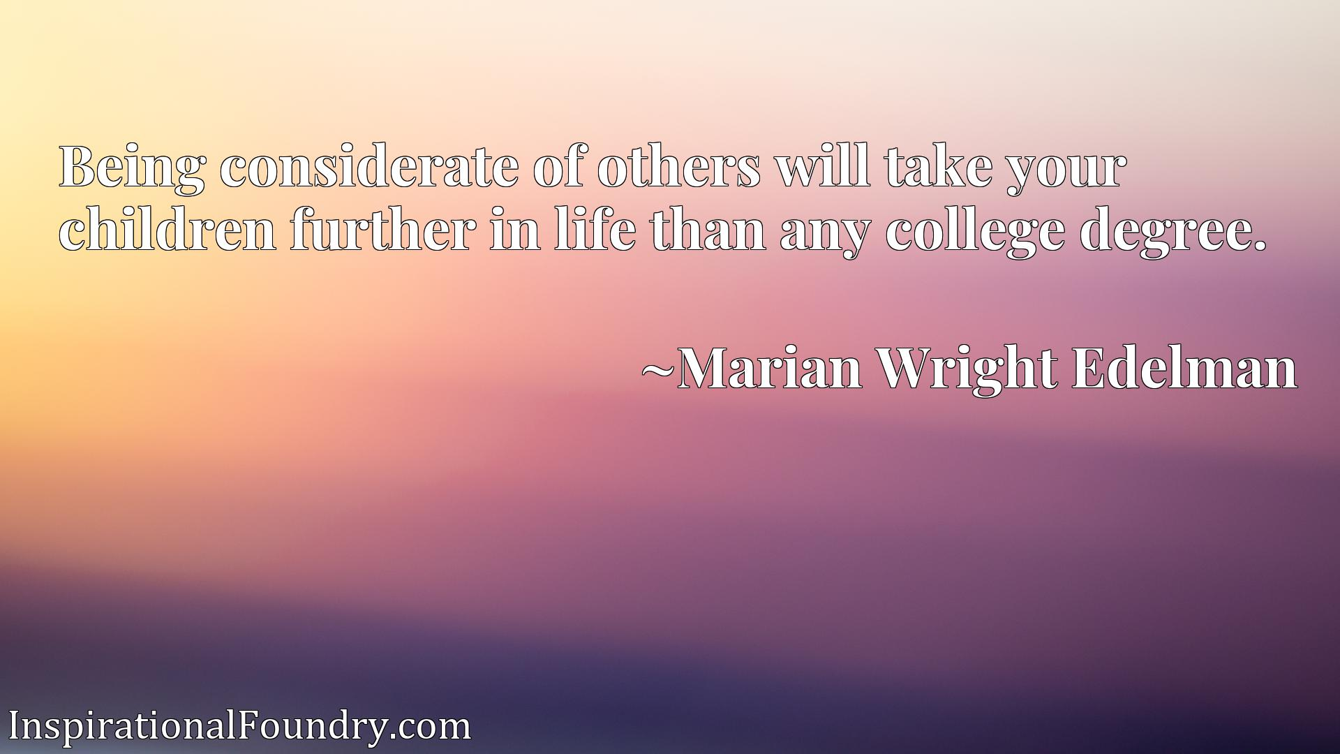 Being considerate of others will take your children further in life than any college degree.