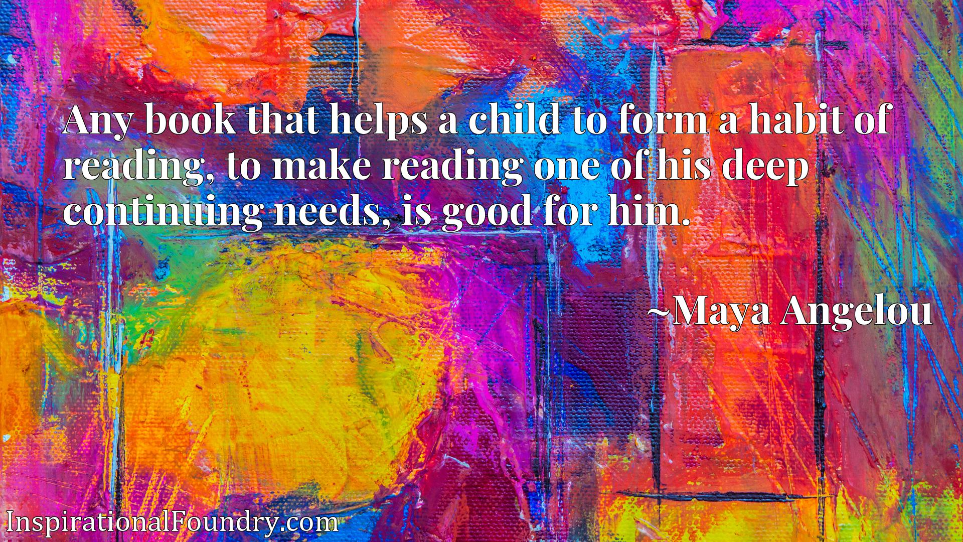 Any book that helps a child to form a habit of reading, to make reading one of his deep continuing needs, is good for him.
