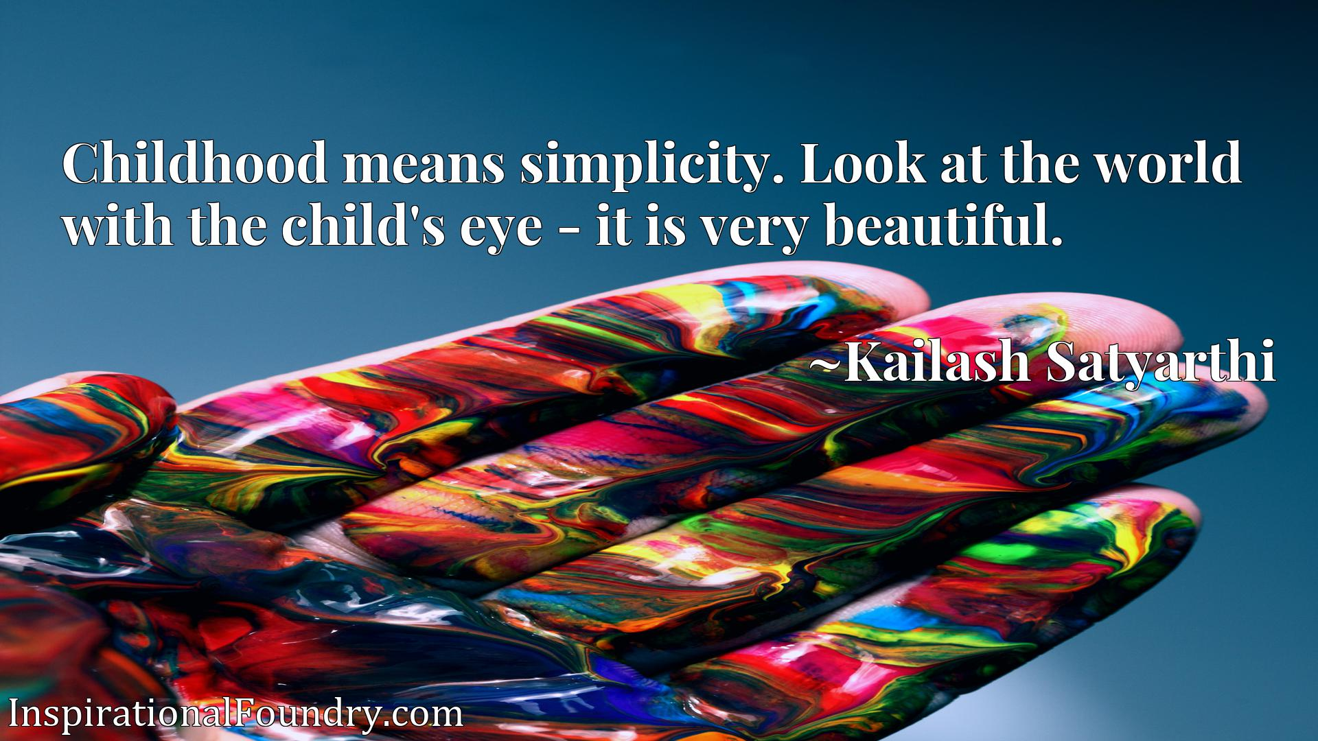Quote Picture :Childhood means simplicity. Look at the world with the child's eye - it is very beautiful.