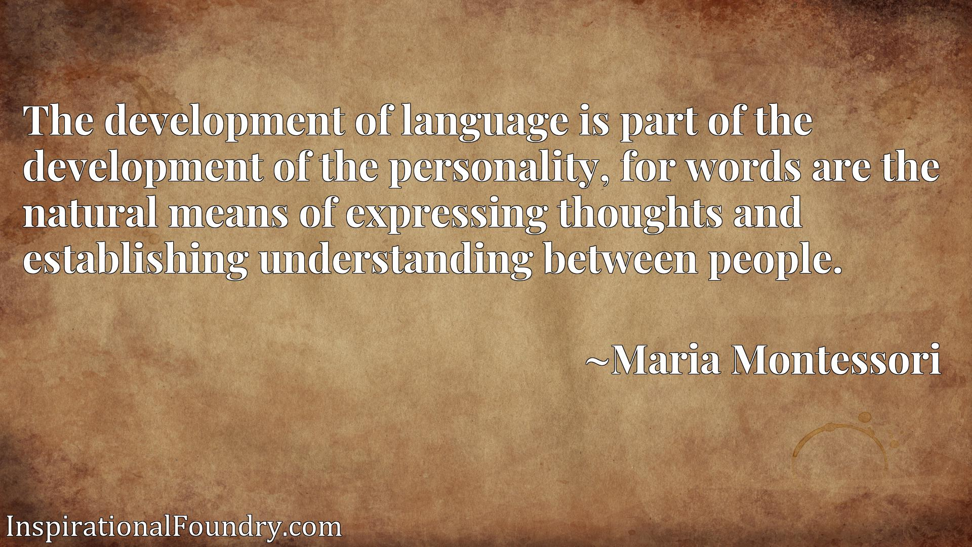 The development of language is part of the development of the personality, for words are the natural means of expressing thoughts and establishing understanding between people.