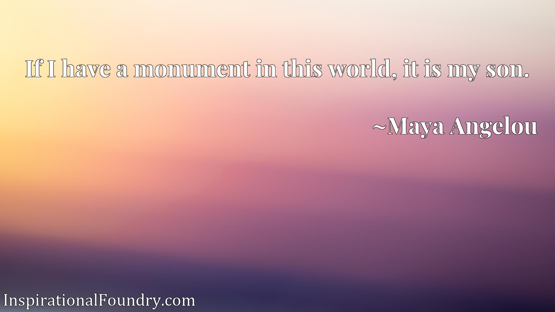 Quote Picture :If I have a monument in this world, it is my son.
