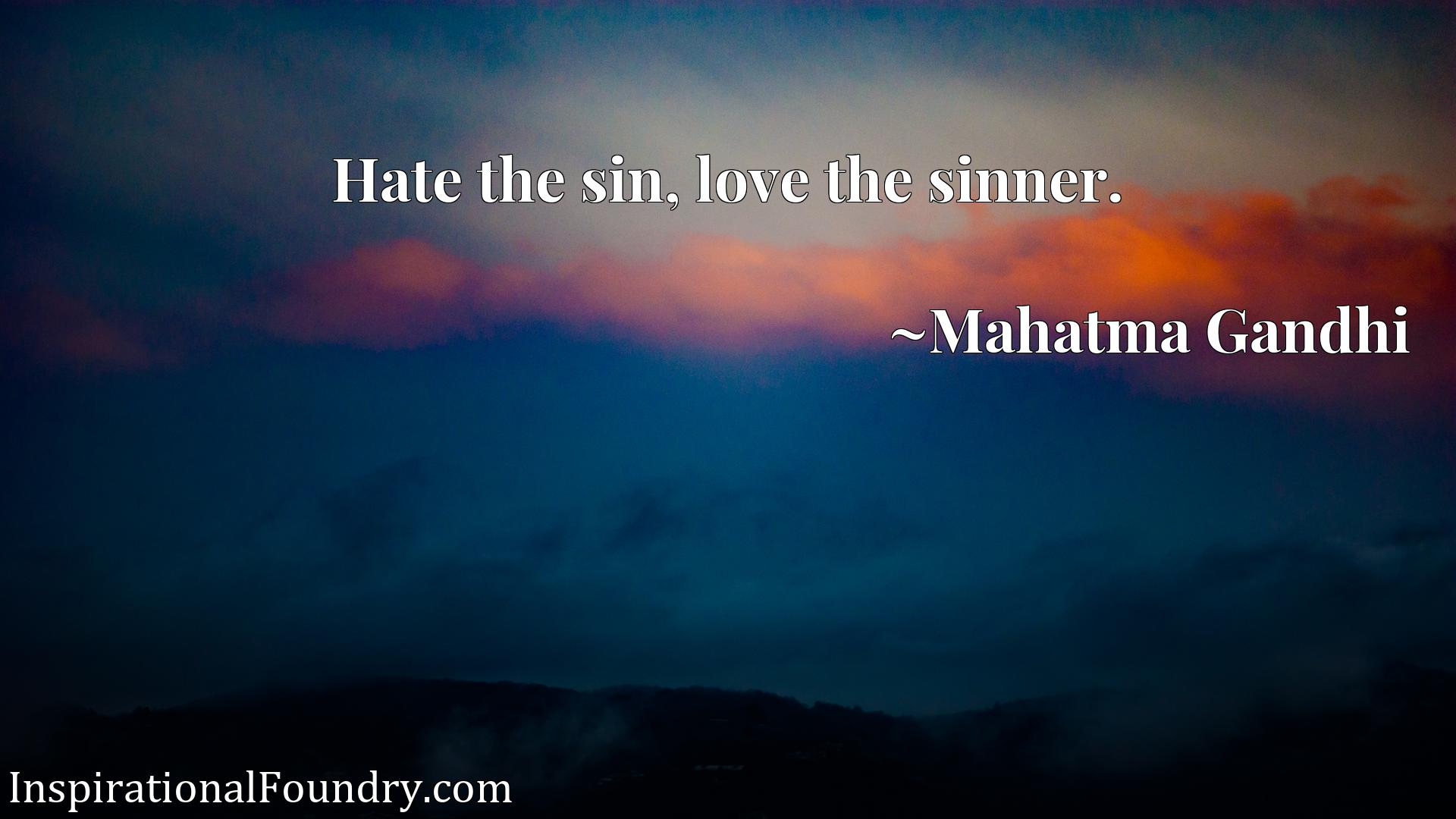 Quote Picture :Hate the sin, love the sinner.