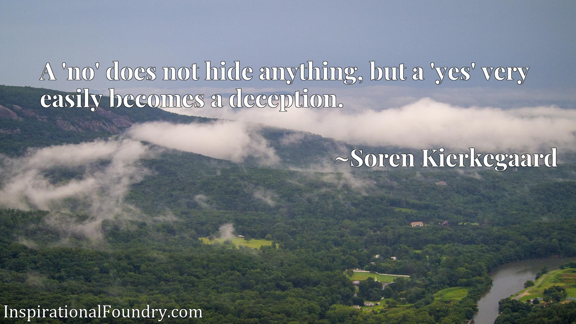 A 'no' does not hide anything, but a 'yes' very easily becomes a deception.
