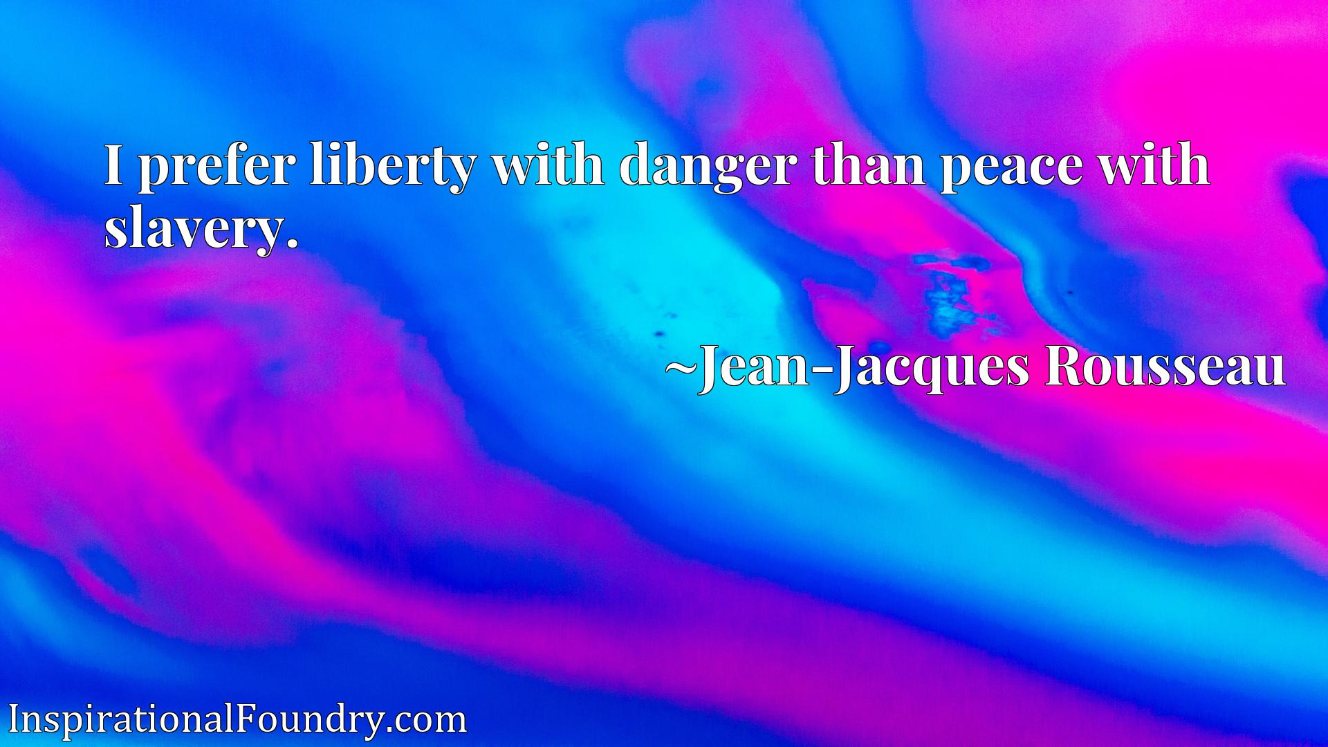 I prefer liberty with danger than peace with slavery.