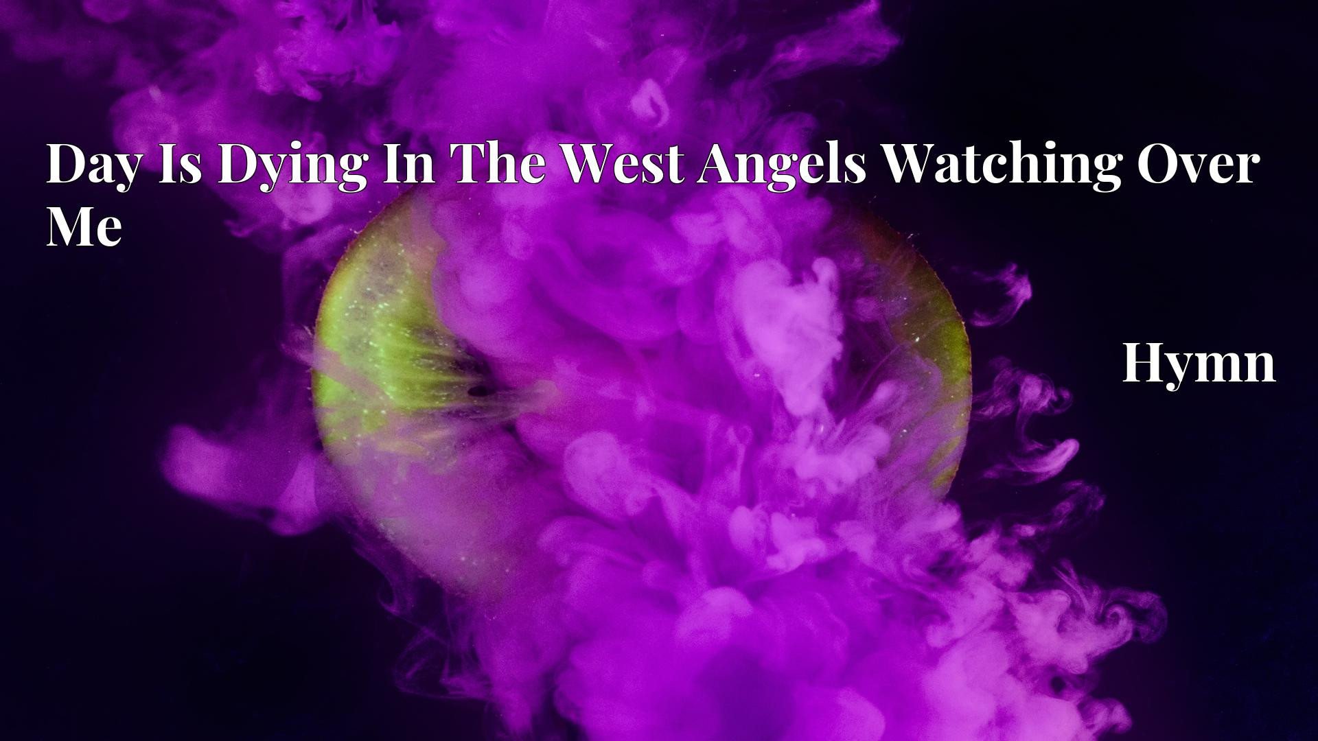 Day Is Dying In The West Angels Watching Over Me - Hymn