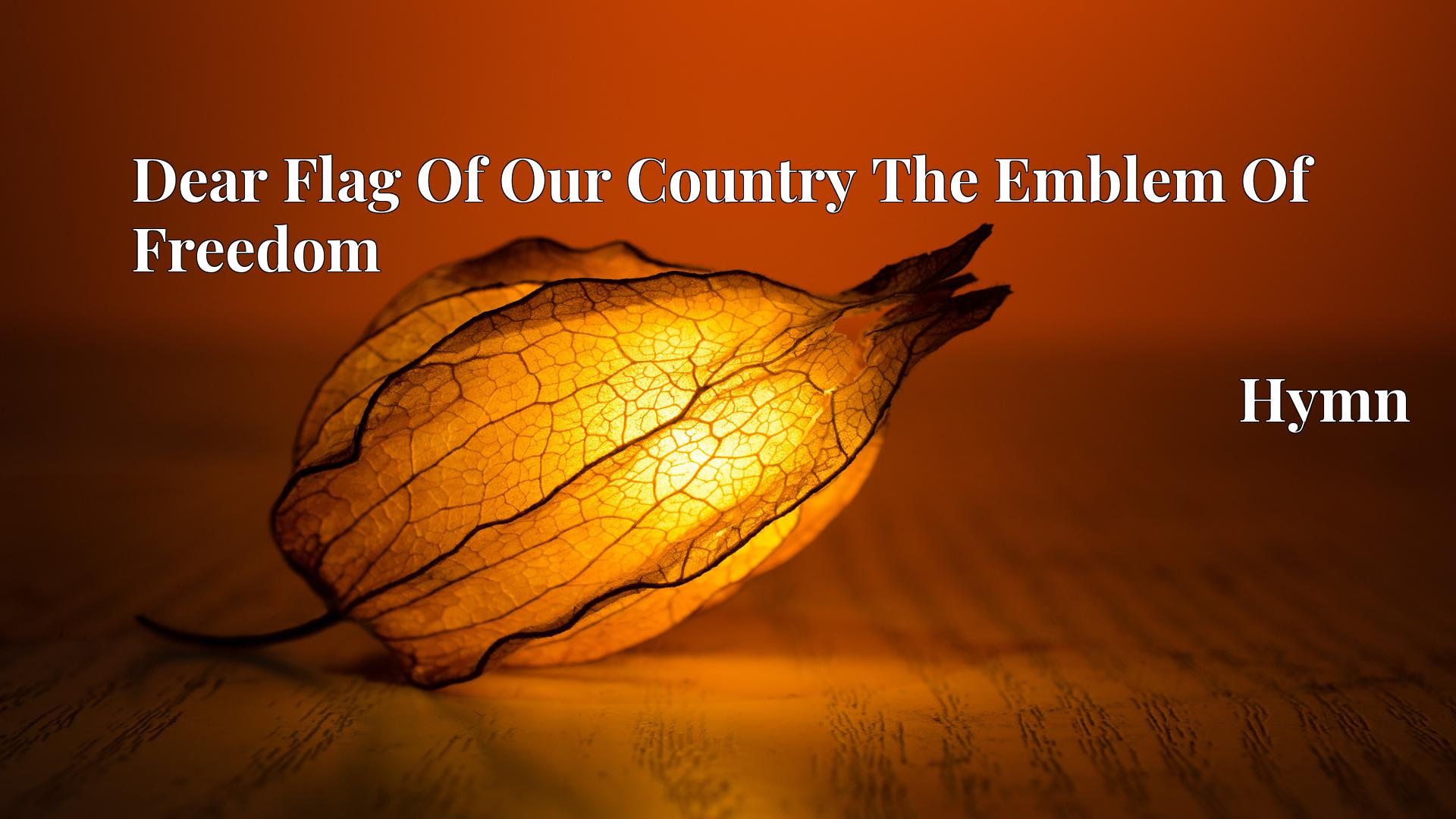 Dear Flag Of Our Country The Emblem Of Freedom - Hymn