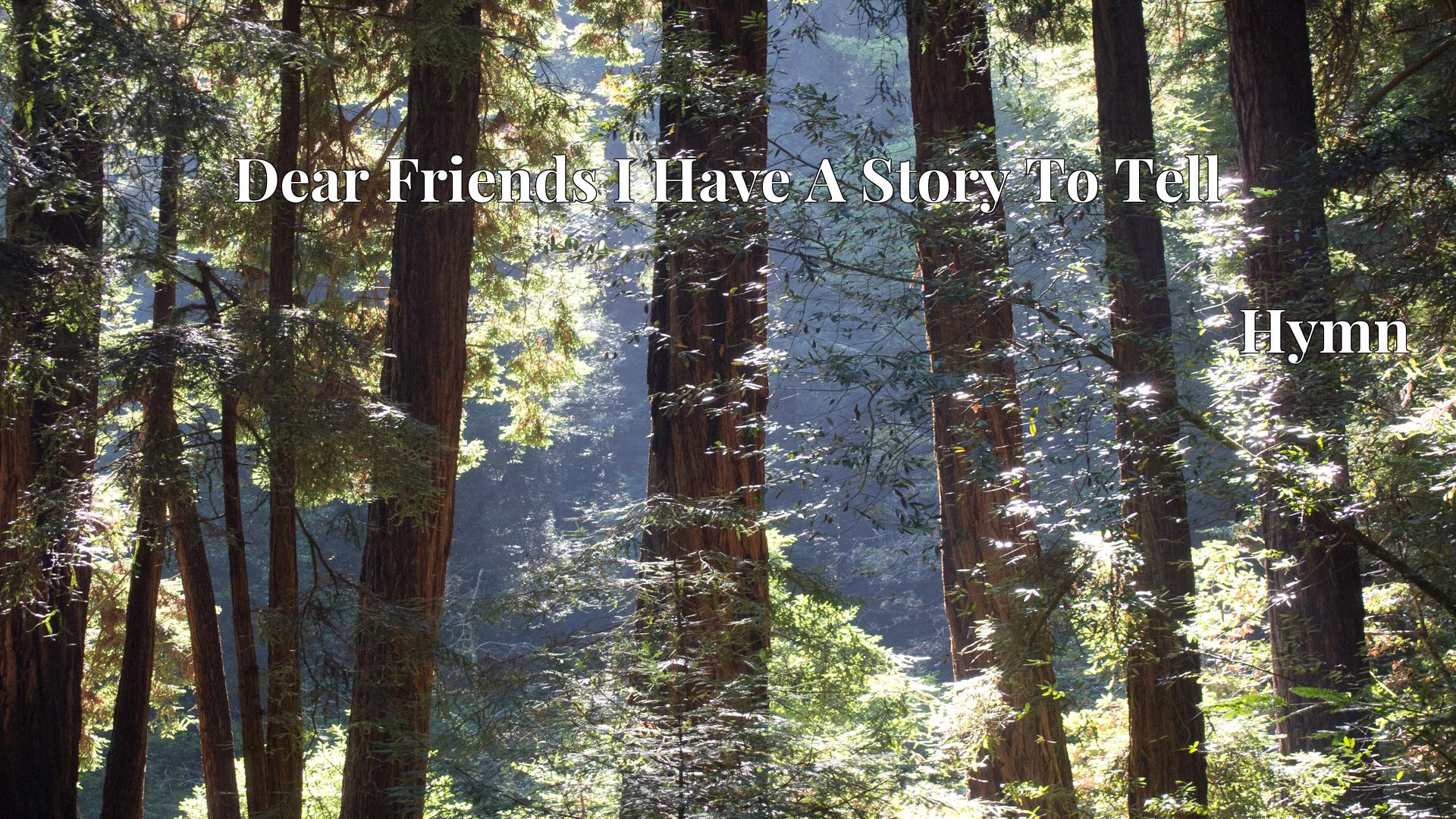 Dear Friends I Have A Story To Tell - Hymn