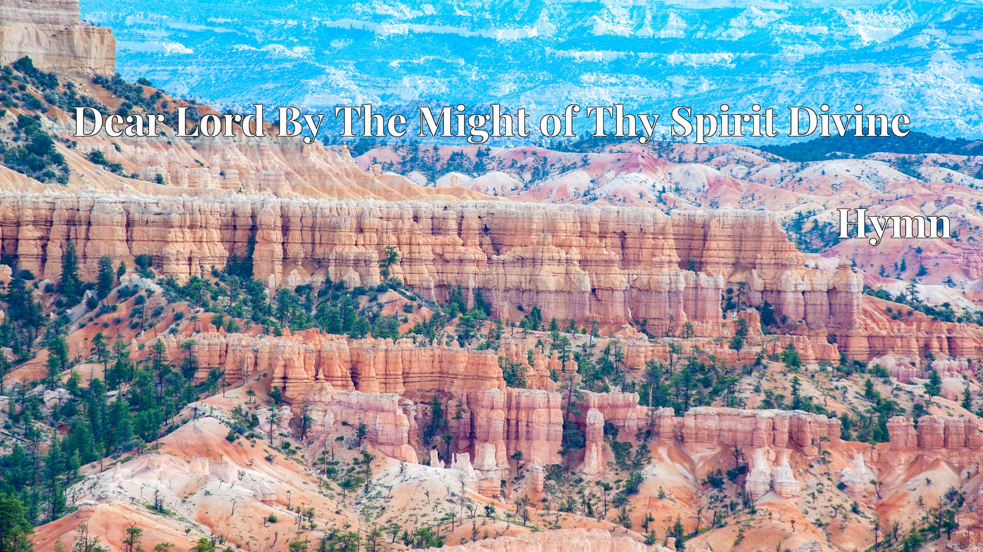 Dear Lord By The Might of Thy Spirit Divine - Hymn