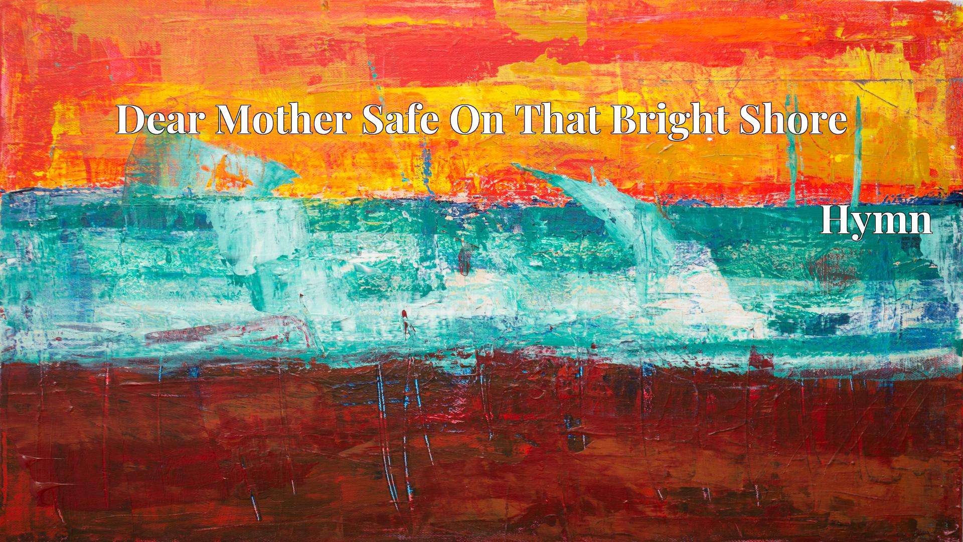 Dear Mother Safe On That Bright Shore - Hymn