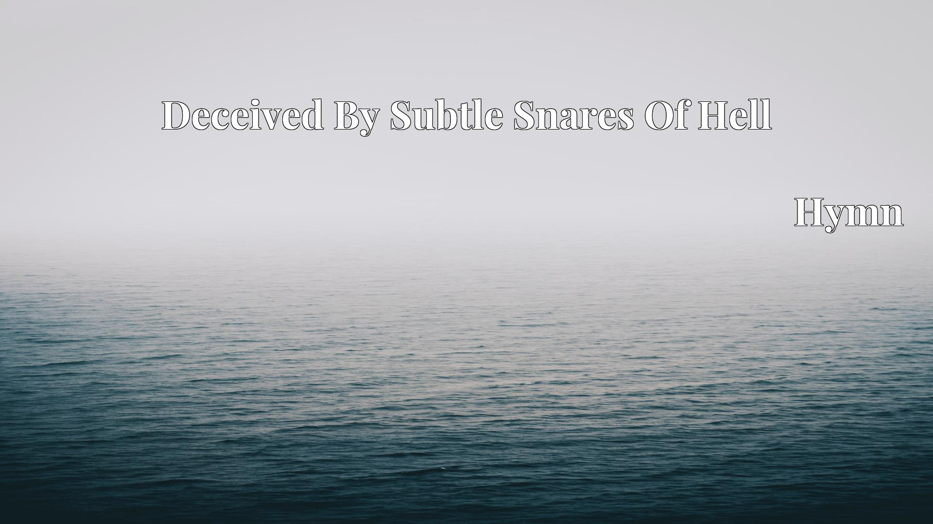 Deceived By Subtle Snares Of Hell - Hymn