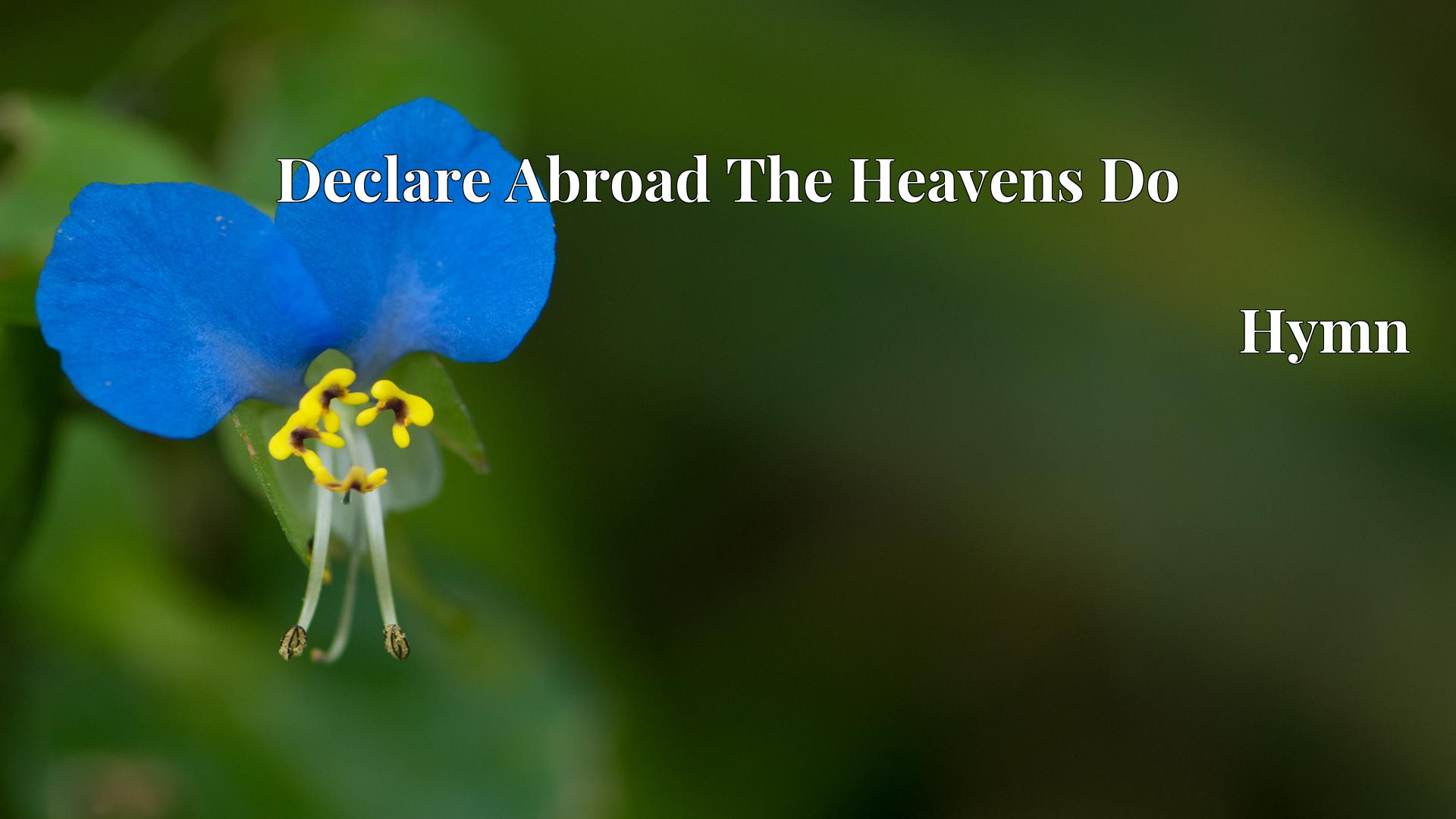 Declare Abroad The Heavens Do - Hymn