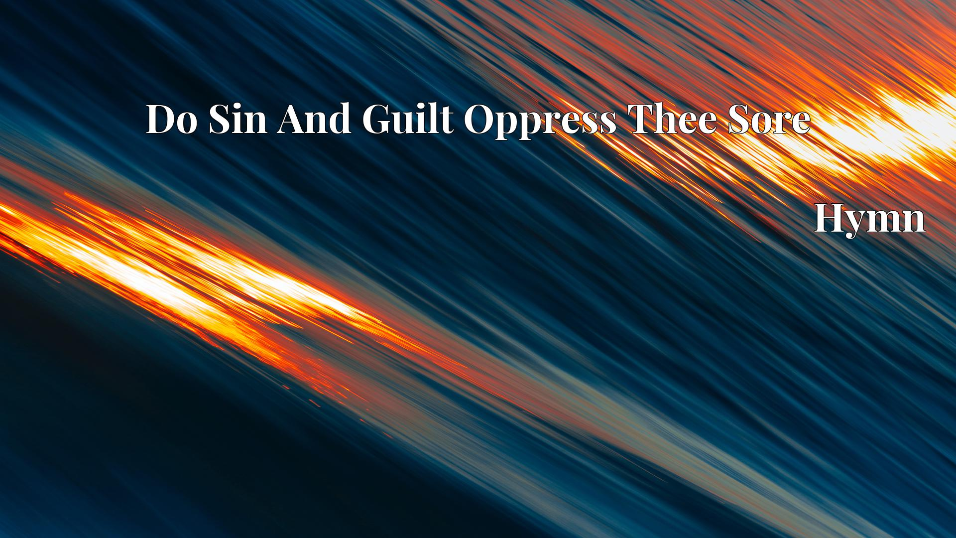 Do Sin And Guilt Oppress Thee Sore - Hymn