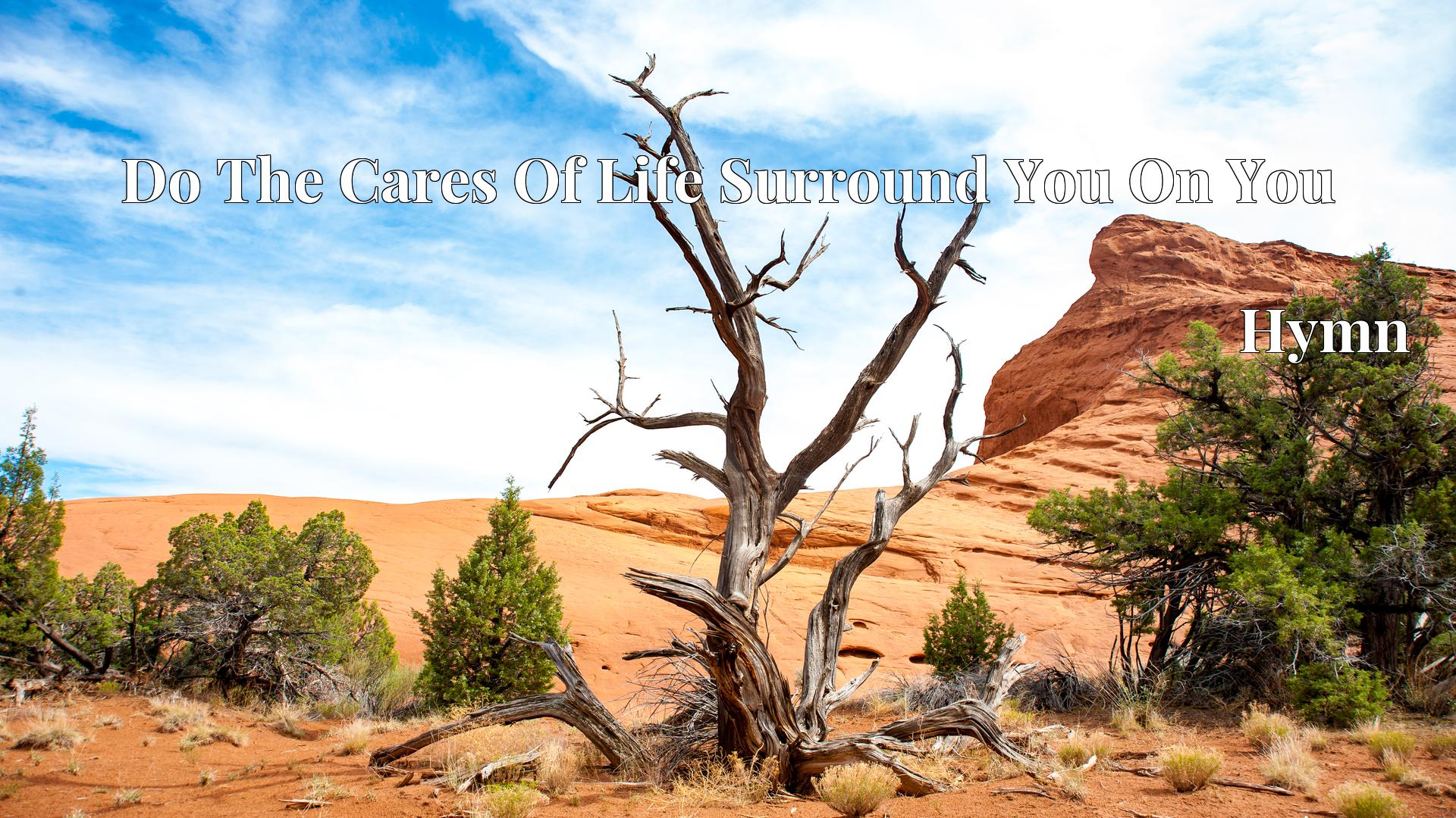 Do The Cares Of Life Surround You On You - Hymn