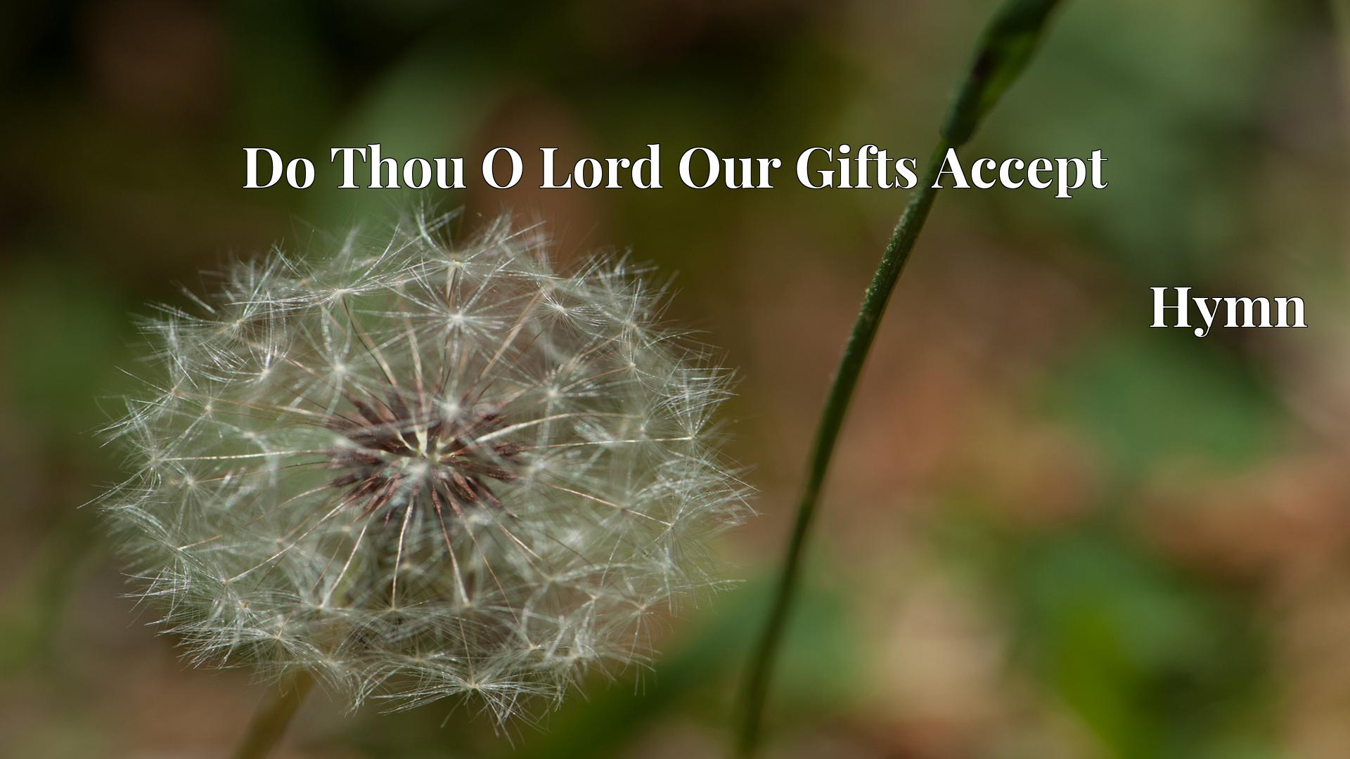 Do Thou O Lord Our Gifts Accept - Hymn
