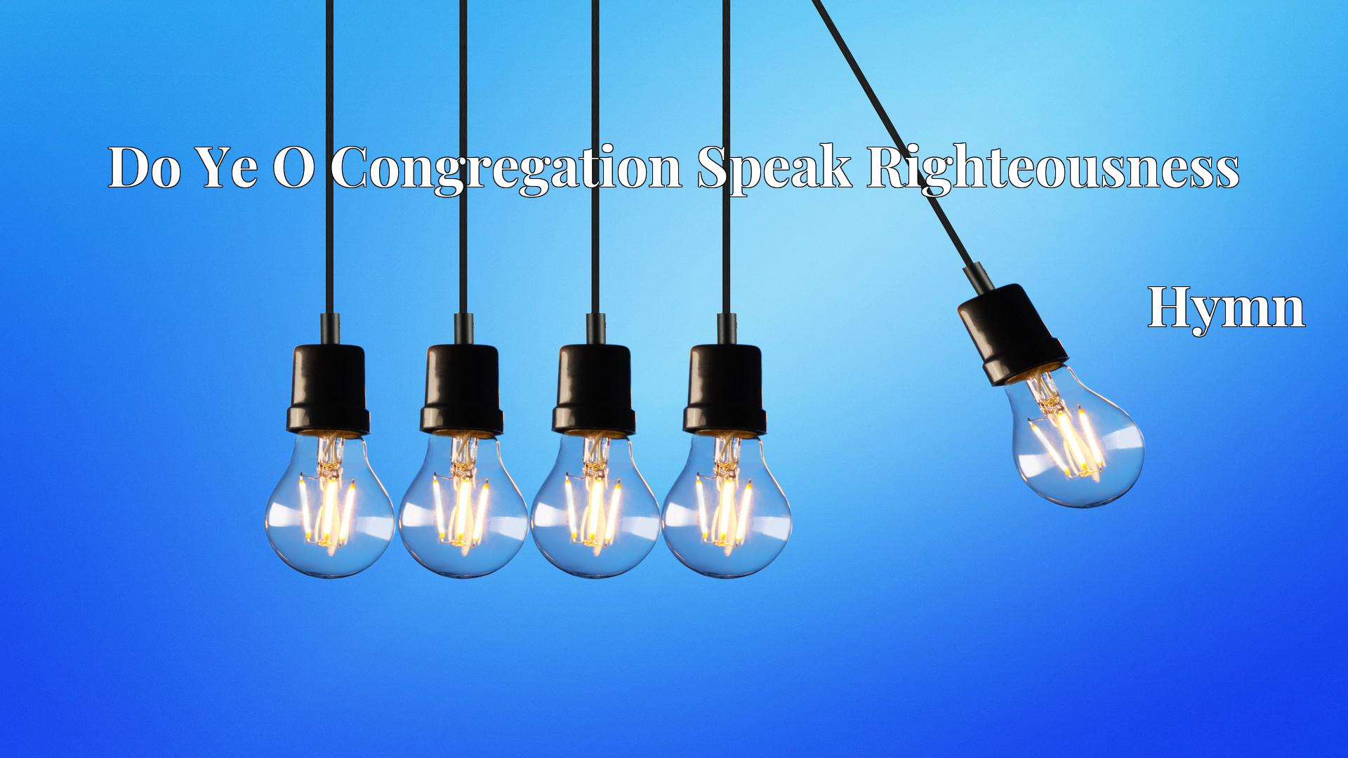 Do Ye O Congregation Speak Righteousness - Hymn