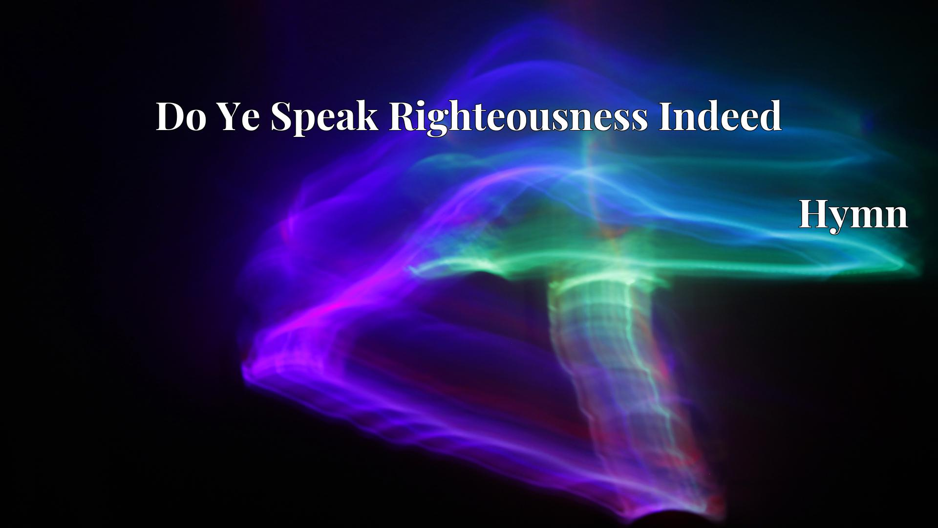 Do Ye Speak Righteousness Indeed - Hymn