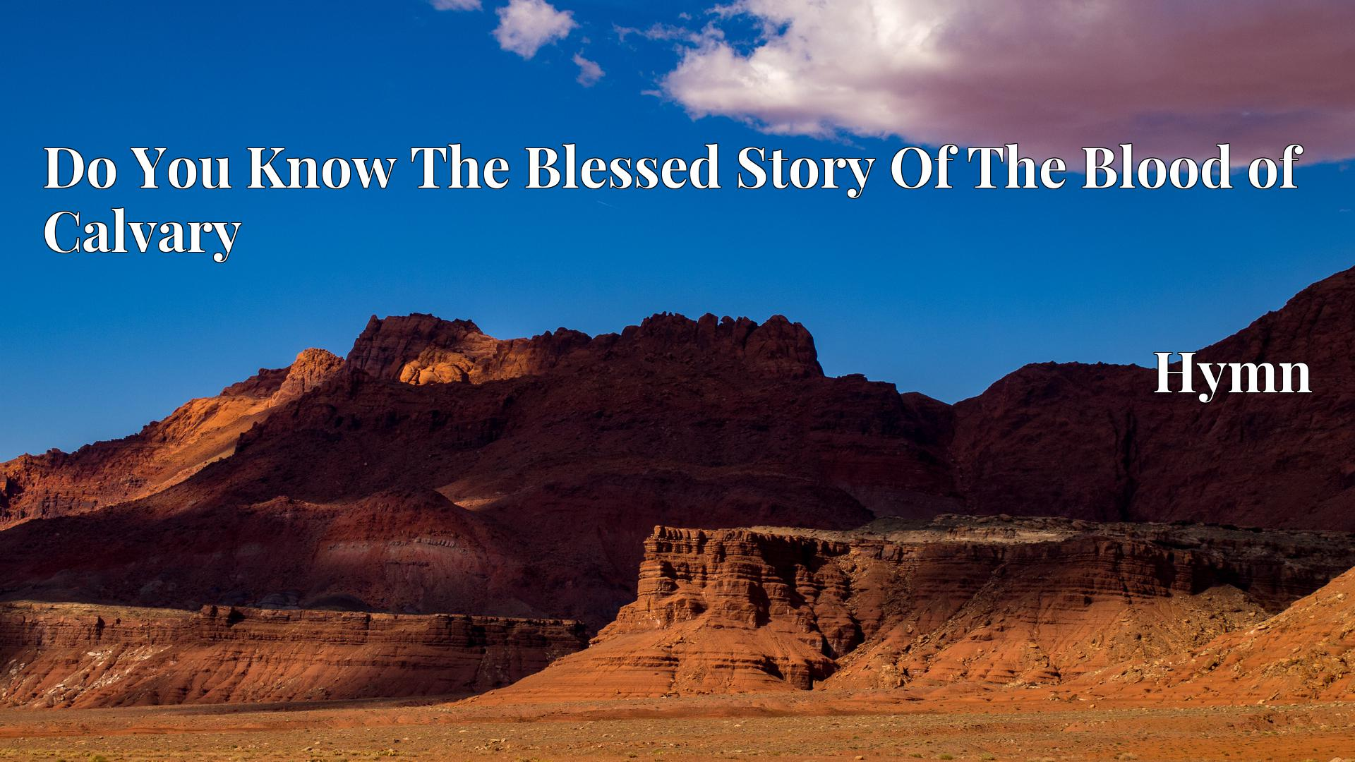 Do You Know The Blessed Story Of The Blood of Calvary - Hymn