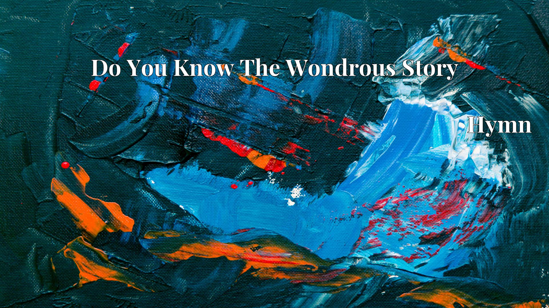 Do You Know The Wondrous Story - Hymn