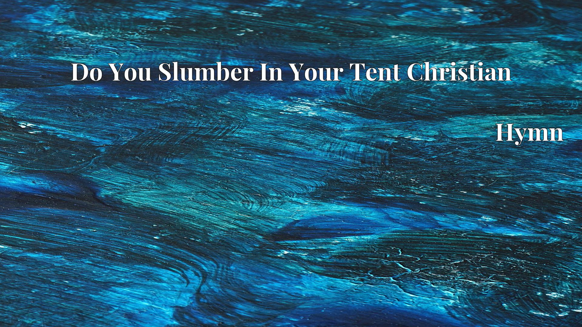 Do You Slumber In Your Tent Christian - Hymn