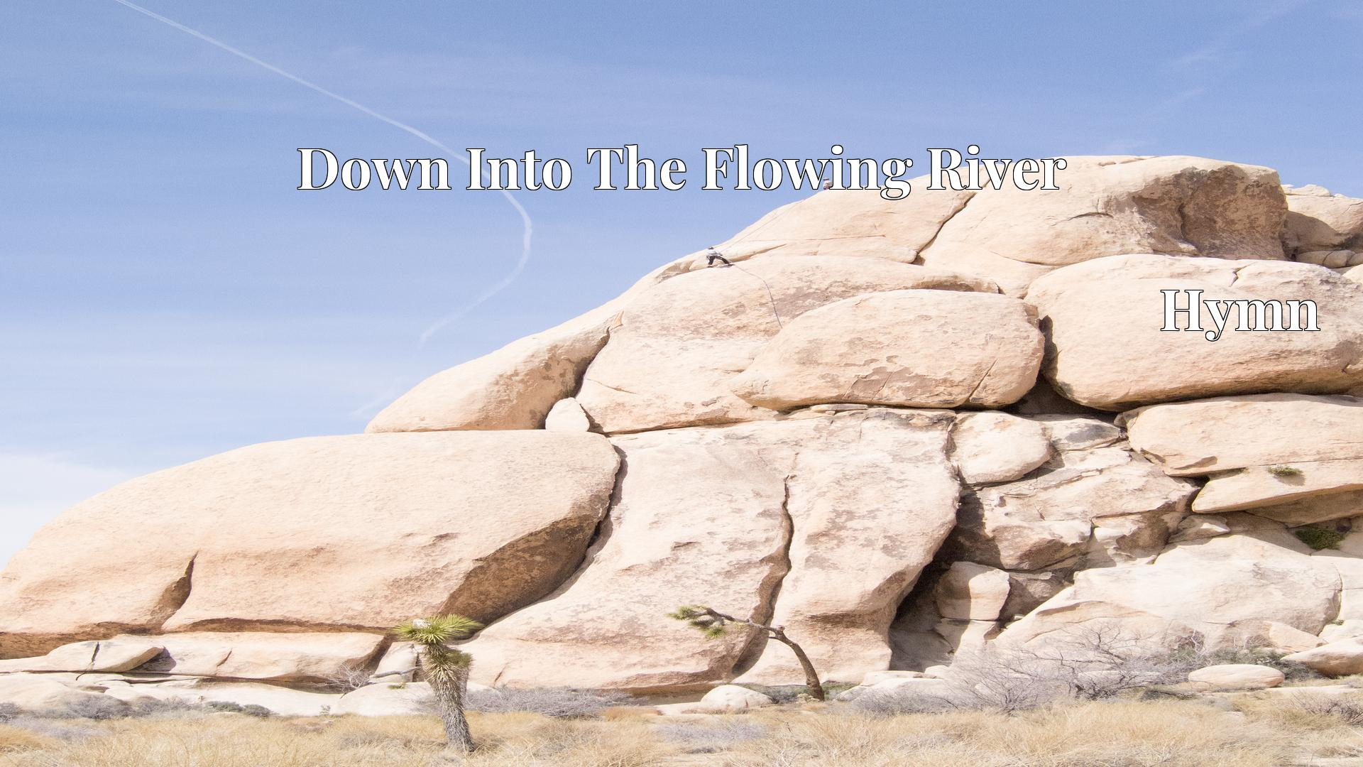 Down Into The Flowing River - Hymn