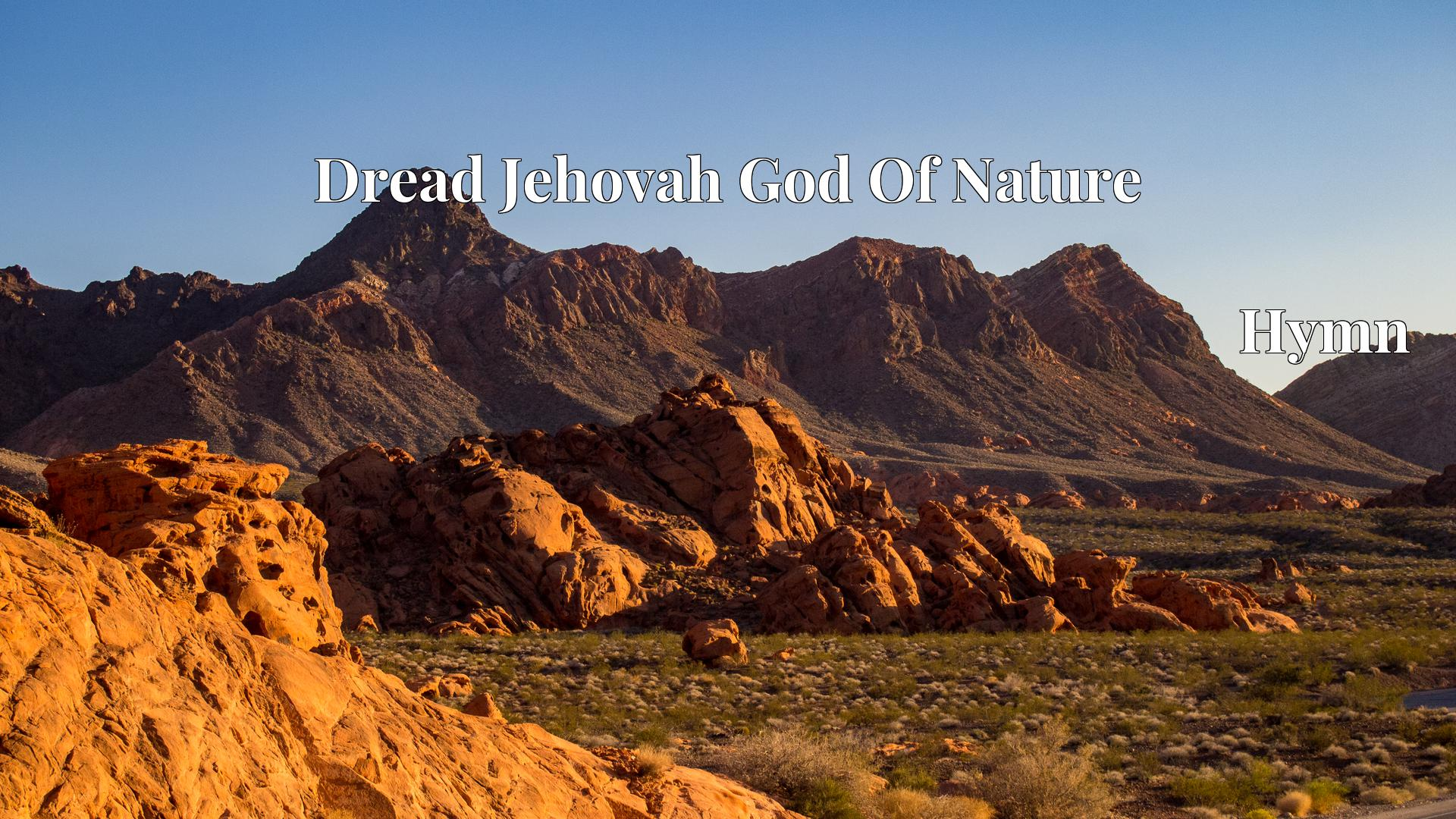 Dread Jehovah God Of Nature - Hymn