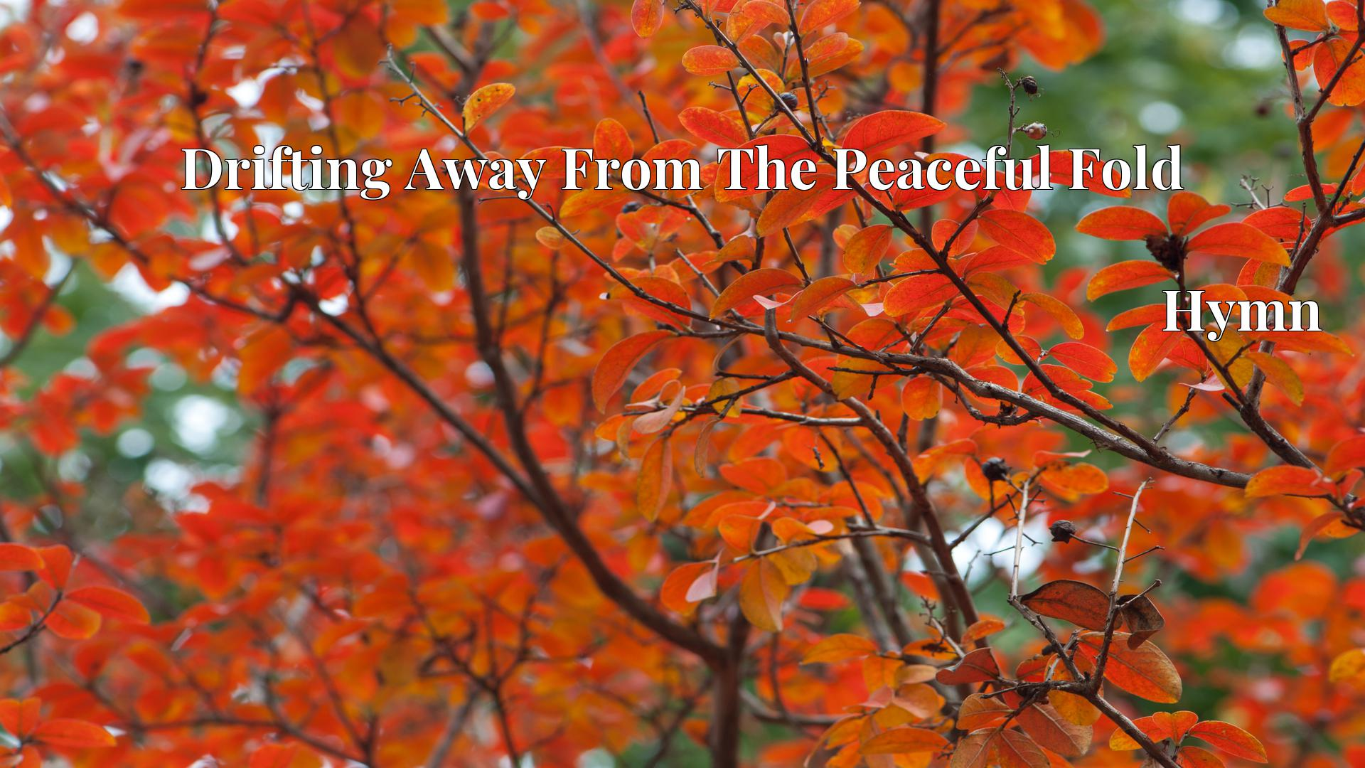 Drifting Away From The Peaceful Fold - Hymn