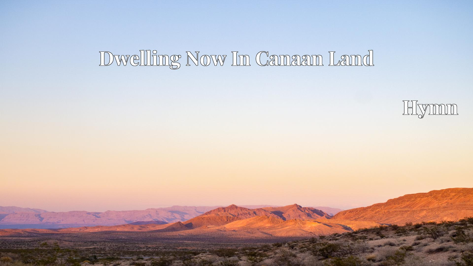 Dwelling Now In Canaan Land - Hymn