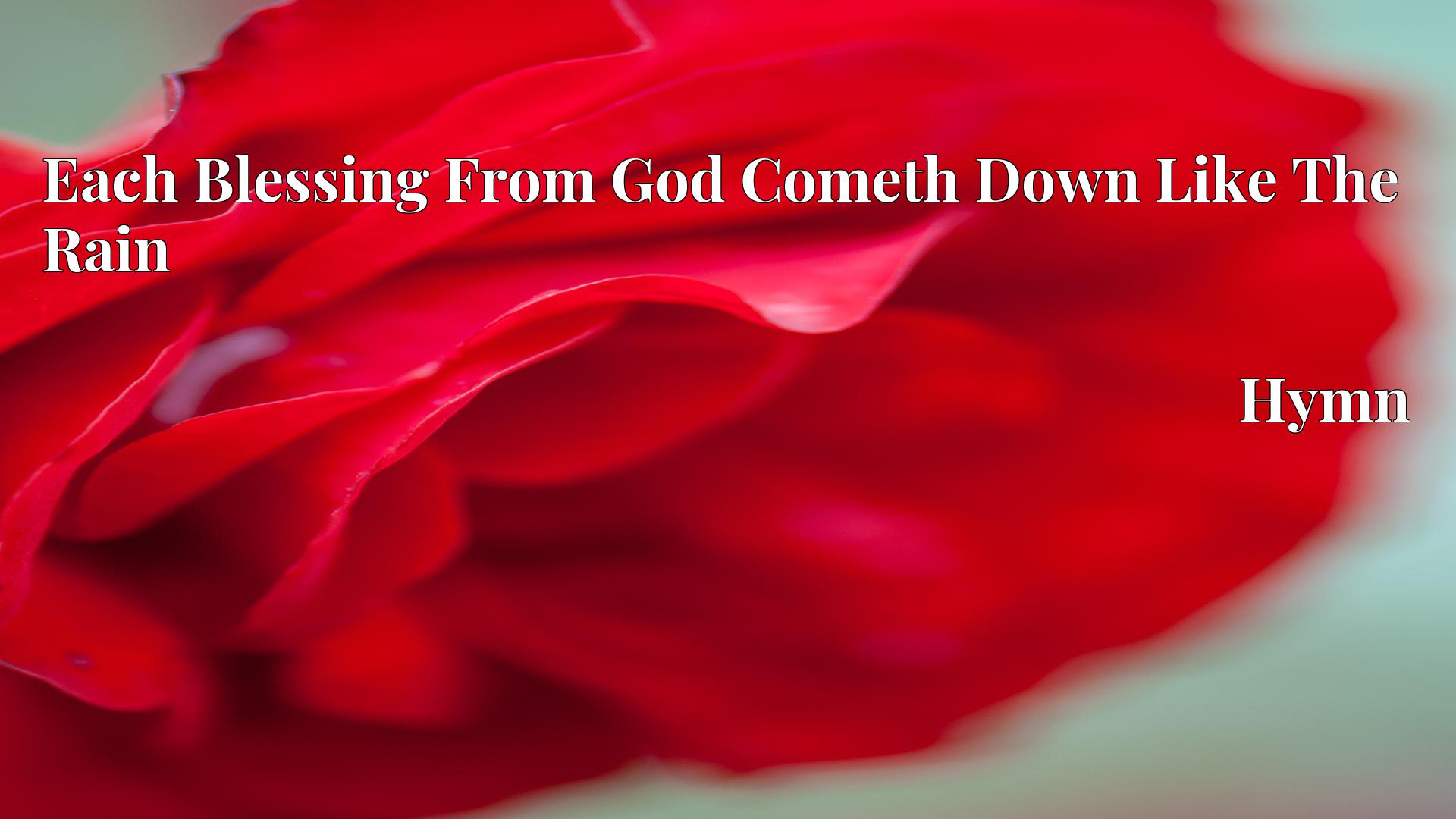 Each Blessing From God Cometh Down Like The Rain - Hymn