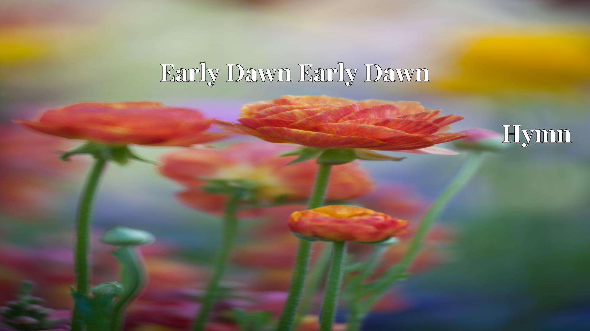 Early Dawn Early Dawn - Hymn