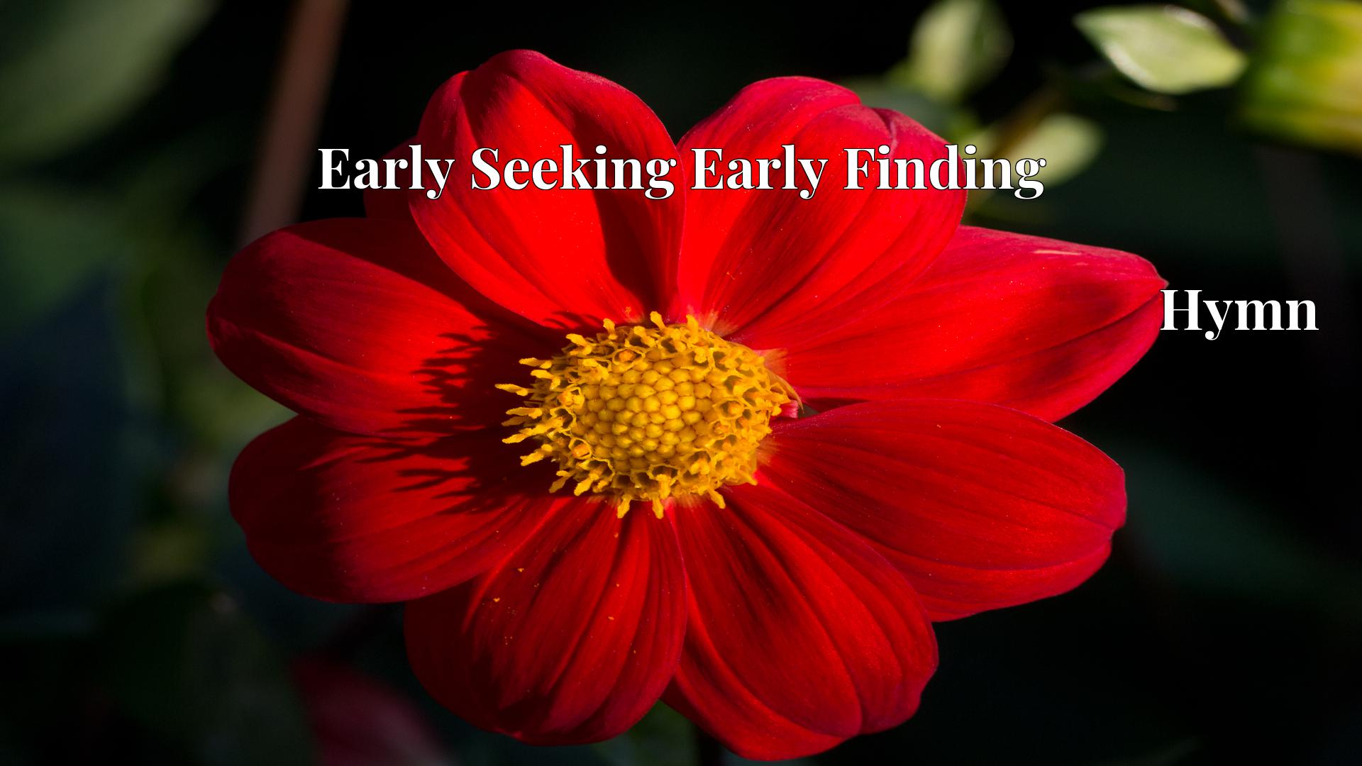 Early Seeking Early Finding - Hymn