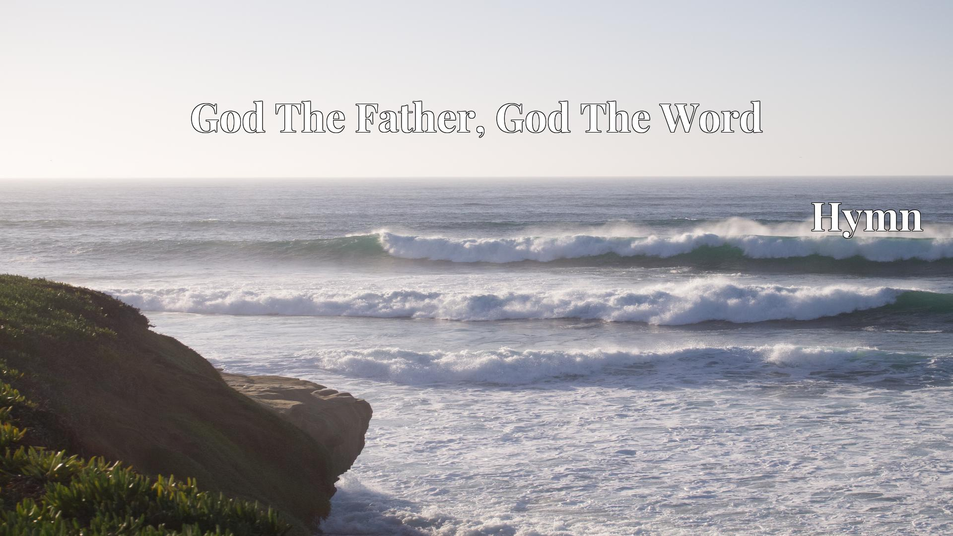 God The Father, God The Word - Hymn