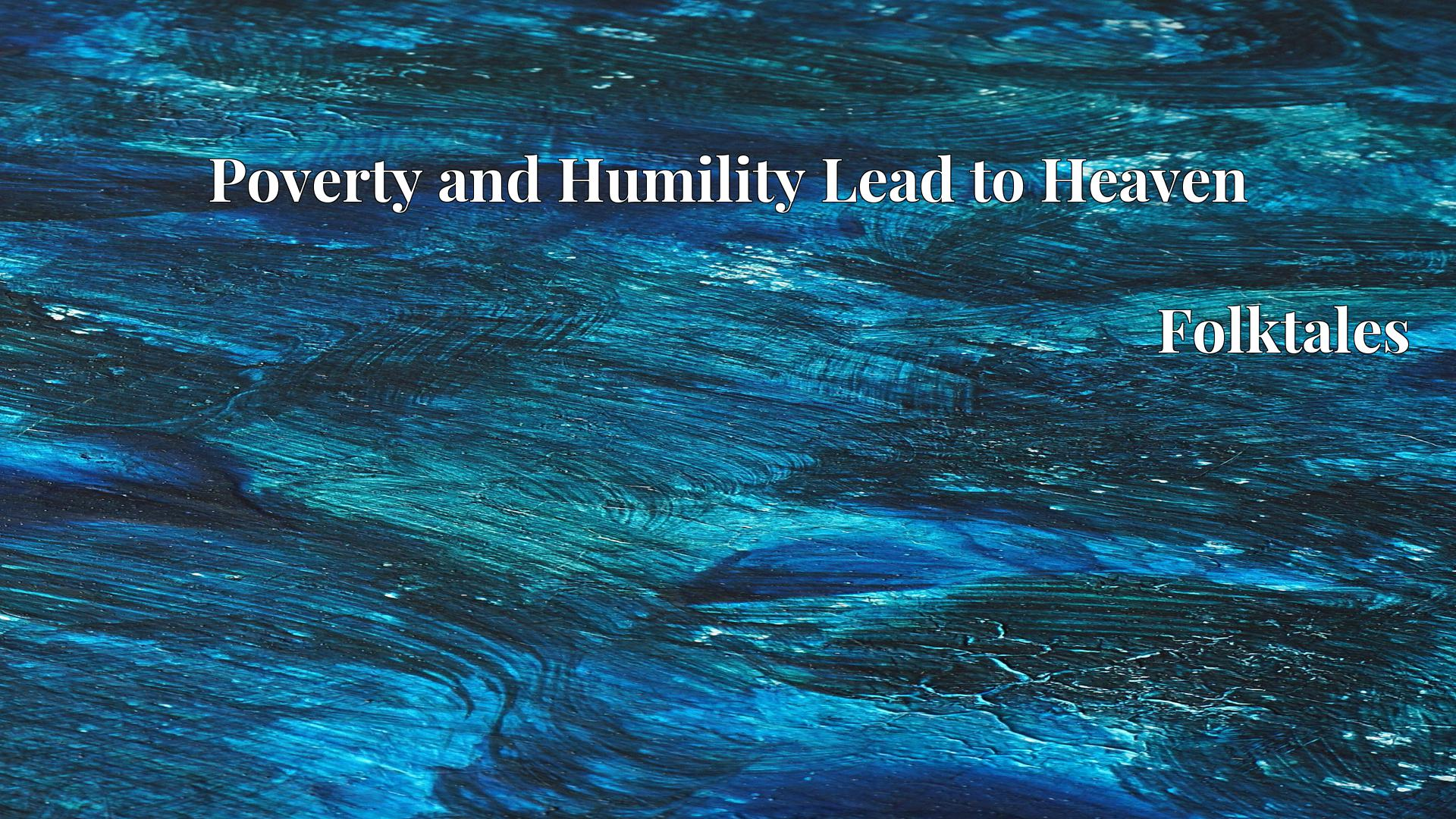 Poverty and Humility Lead to Heaven - Folktales