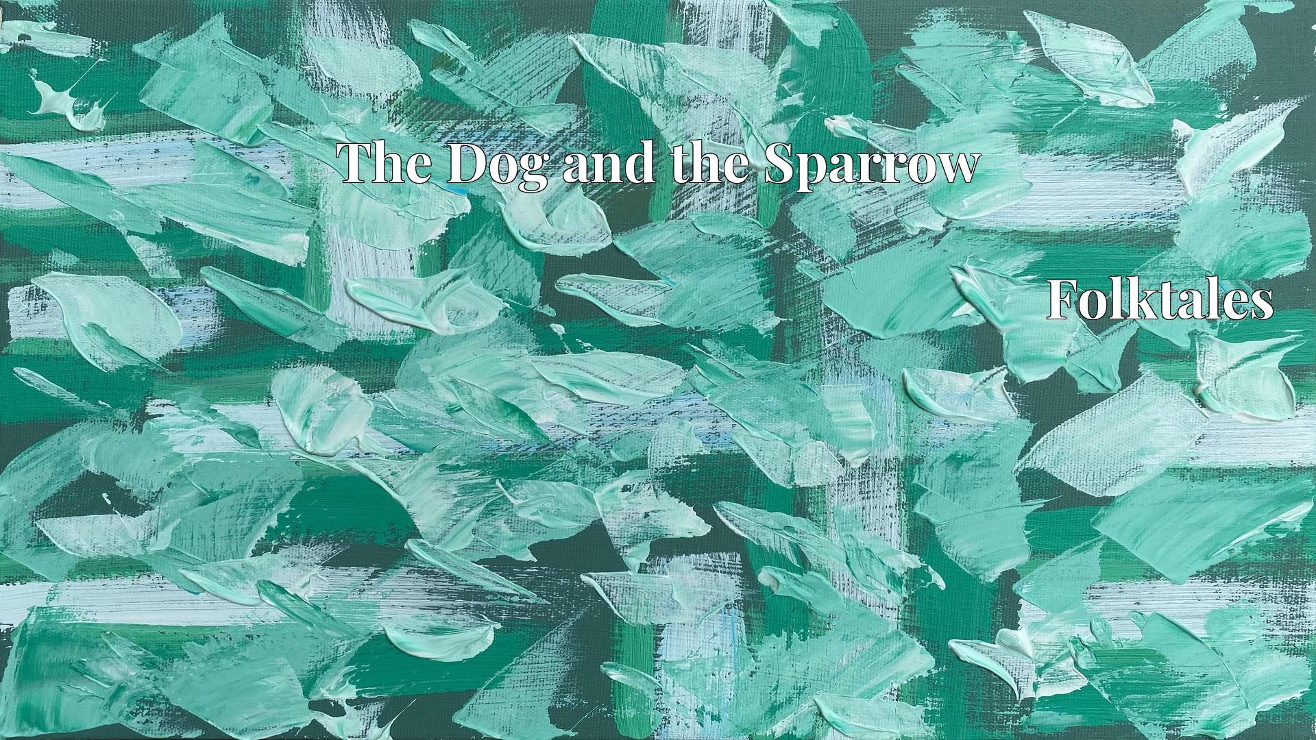 The Dog and the Sparrow - Folktales