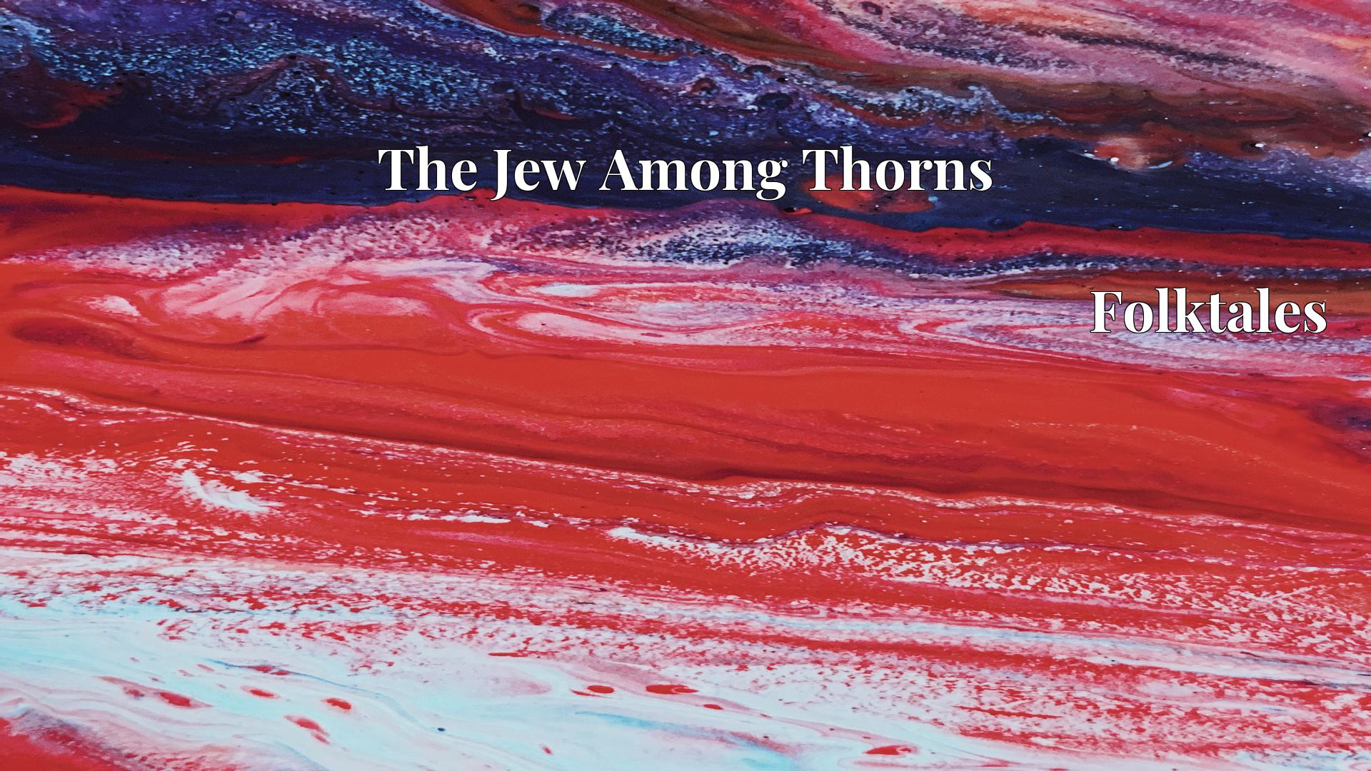 The Jew Among Thorns - Folktales